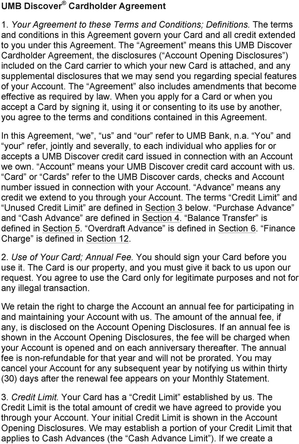 The Agreement means this UMB Discover Cardholder Agreement, the disclosures ( Account Opening Disclosures ) included on the Card carrier to which your new Card is attached, and any supplemental