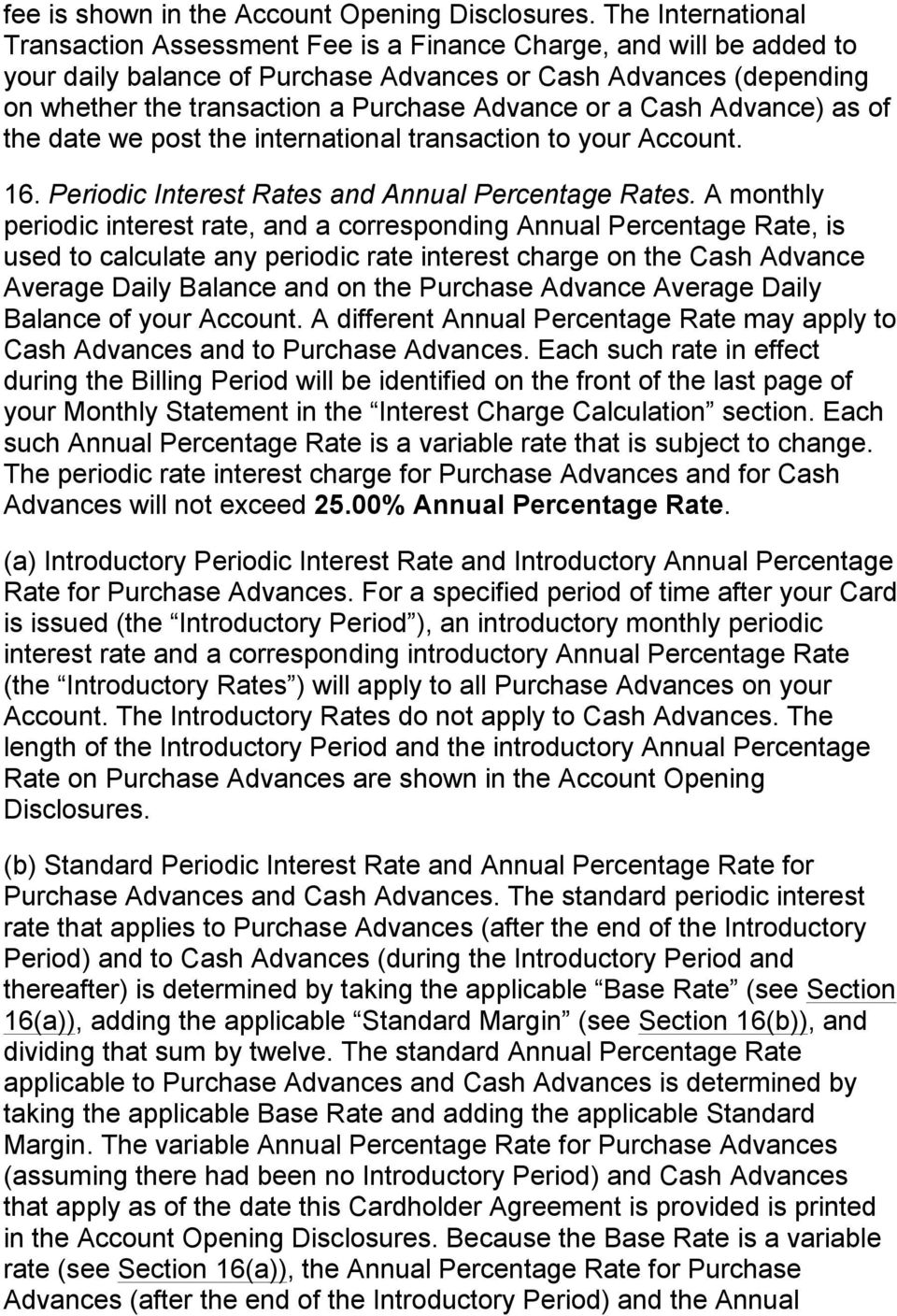 Advance or a Cash Advance) as of the date we post the international transaction to your Account. 16. Periodic Interest Rates and Annual Percentage Rates.