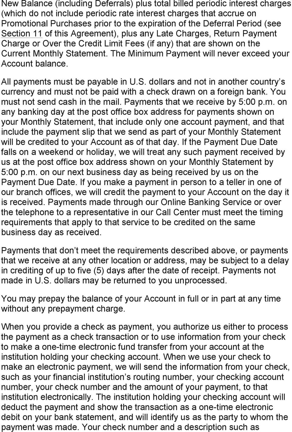 The Minimum Payment will never exceed your Account balance. All payments must be payable in U.S.