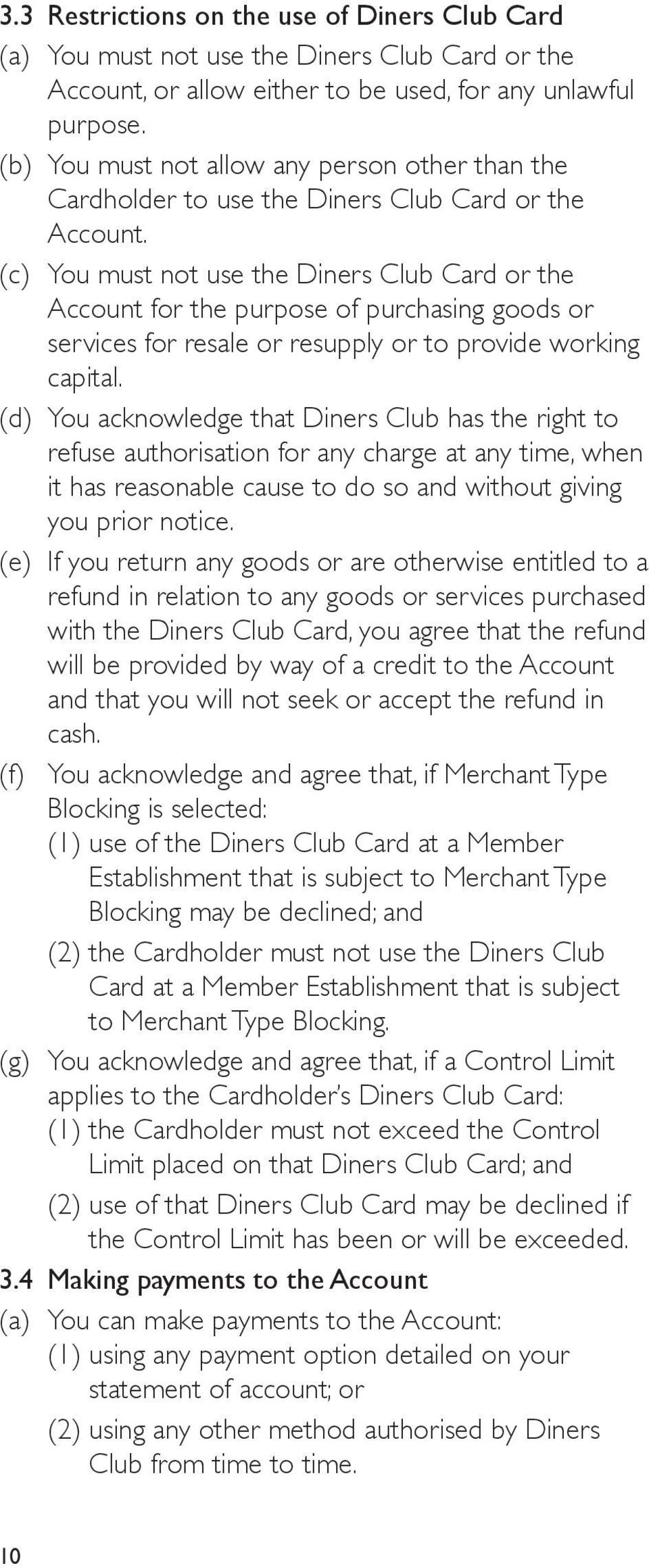 (c) You must not use the Diners Club Card or the Account for the purpose of purchasing goods or services for resale or resupply or to provide working capital.