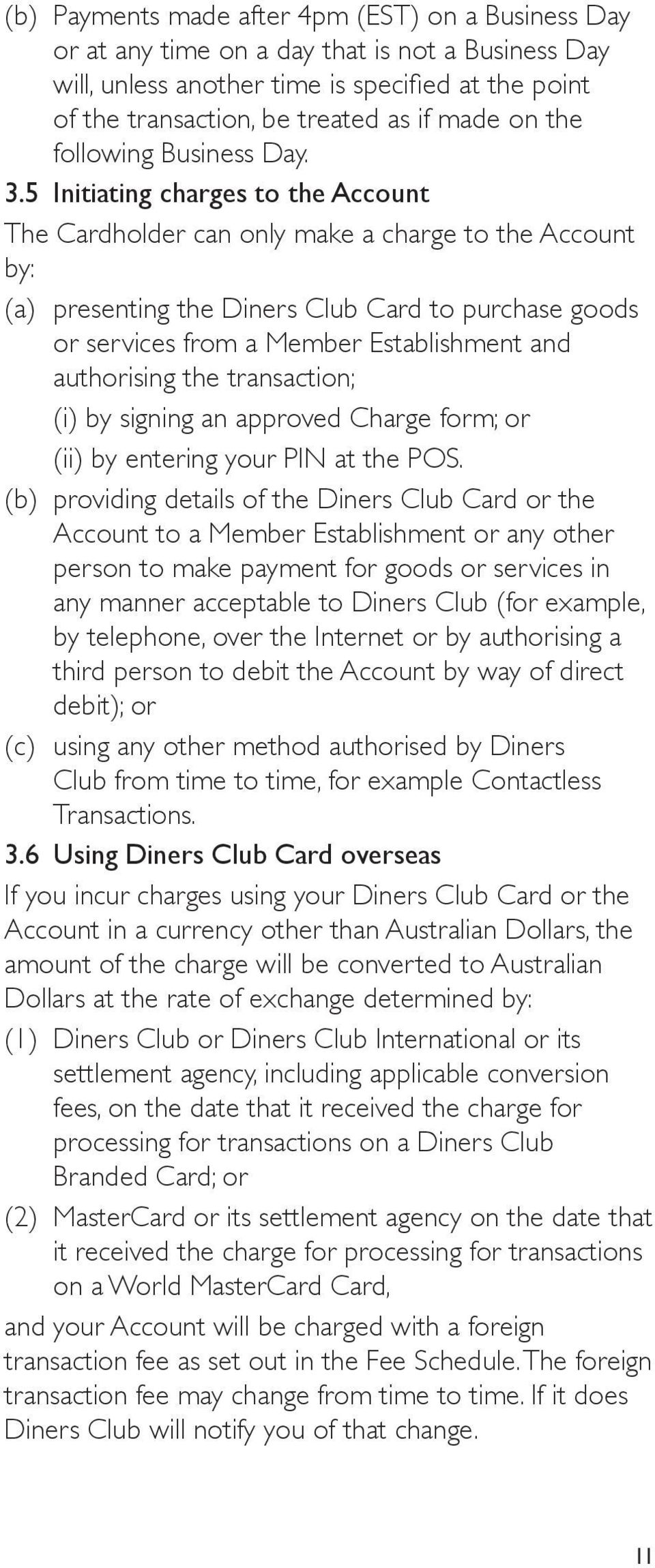5 Initiating charges to the Account The Cardholder can only make a charge to the Account by: (a) presenting the Diners Club Card to purchase goods or services from a Member Establishment and