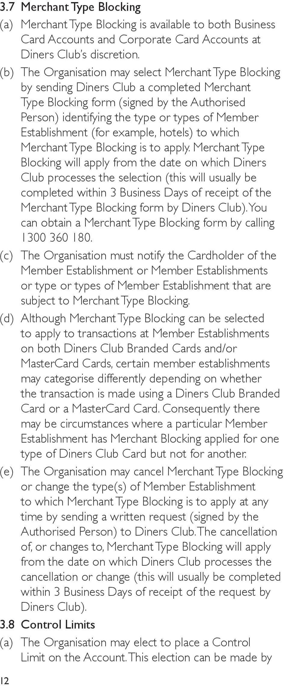 Establishment (for example, hotels) to which Merchant Type Blocking is to apply.