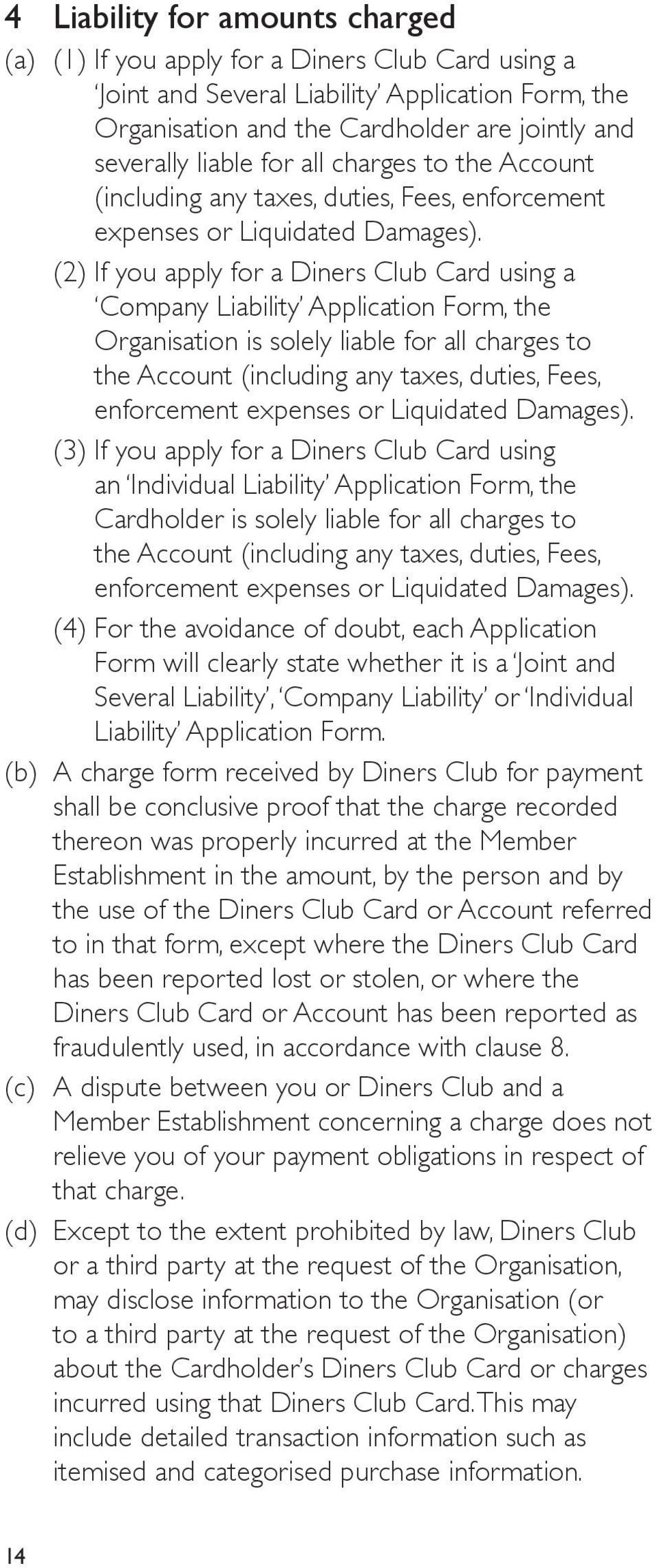 (2) If you apply for a Diners Club Card using a Company Liability Application Form, the Organisation is solely liable  (3) If you apply for a Diners Club Card using an Individual Liability