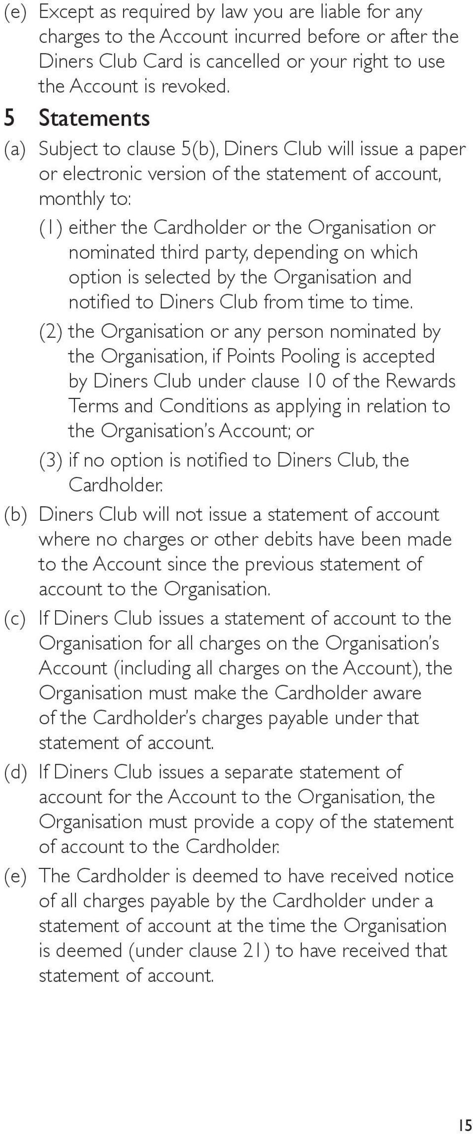 party, depending on which option is selected by the Organisation and notified to Diners Club from time to time.