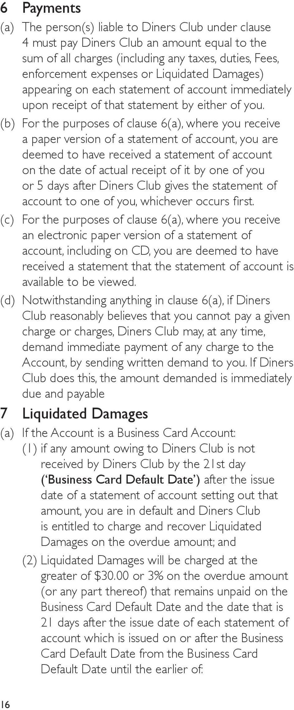 (b) For the purposes of clause 6(a), where you receive a paper version of a statement of account, you are deemed to have received a statement of account on the date of actual receipt of it by one of