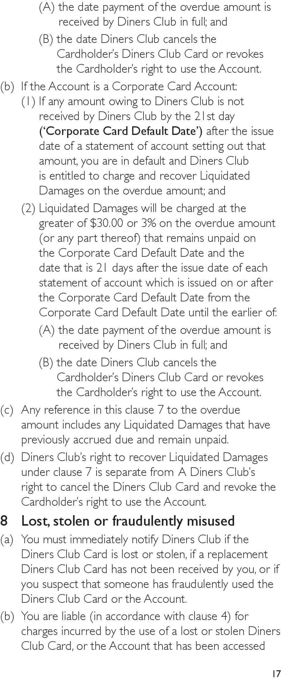 (b) If the Account is a Corporate Card Account: (1) If any amount owing to Diners Club is not received by Diners Club by the 21st day ( Corporate Card Default Date ) after the issue date of a