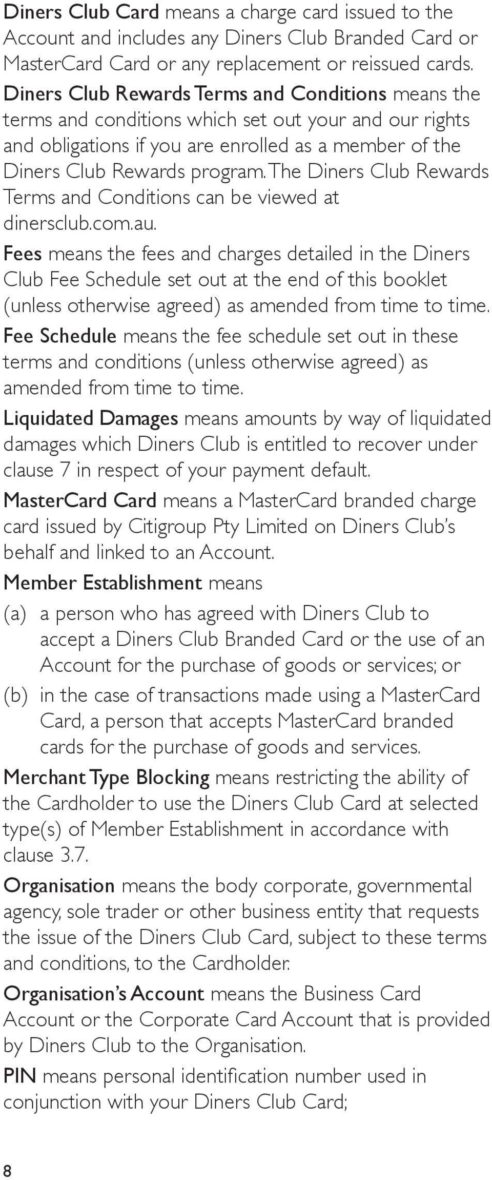 The Diners Club Rewards Terms and Conditions can be viewed at dinersclub.com.au.