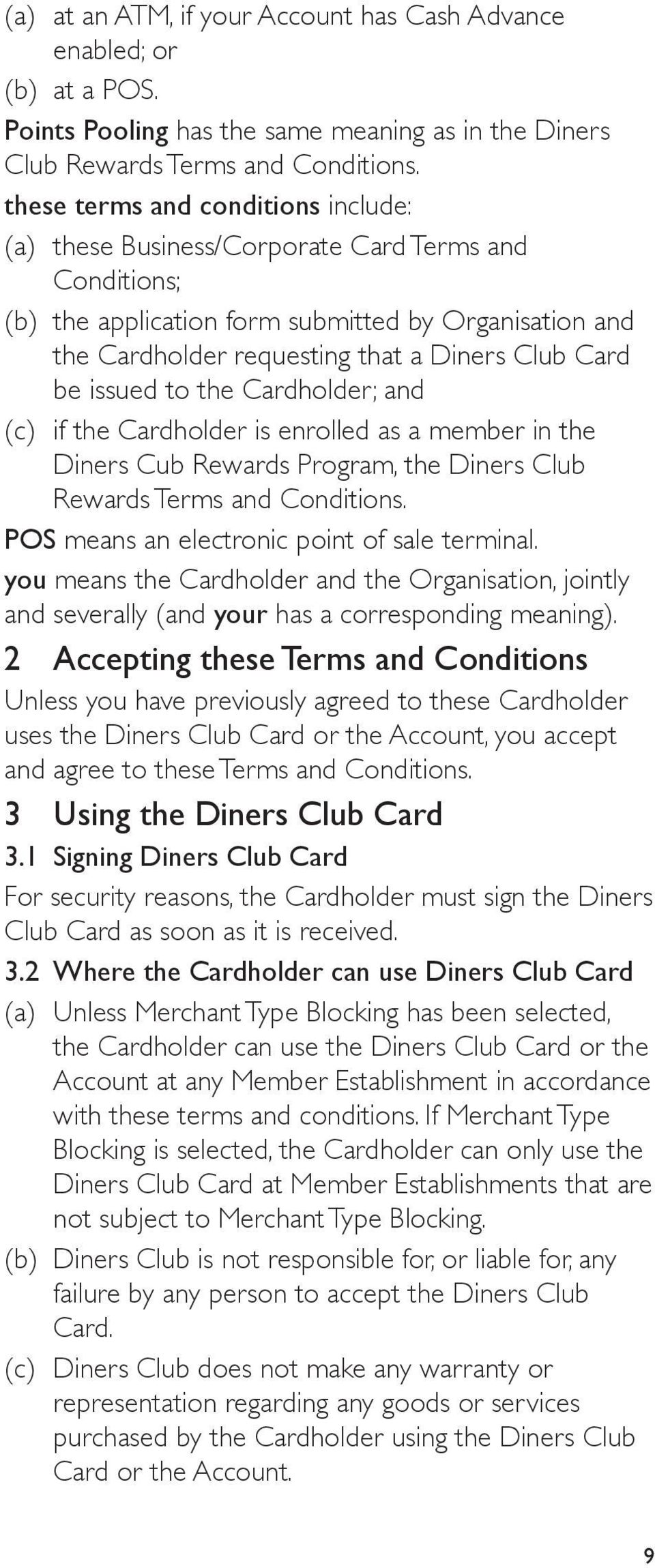 issued to the Cardholder; and (c) if the Cardholder is enrolled as a member in the Diners Cub Rewards Program, the Diners Club Rewards Terms and Conditions.