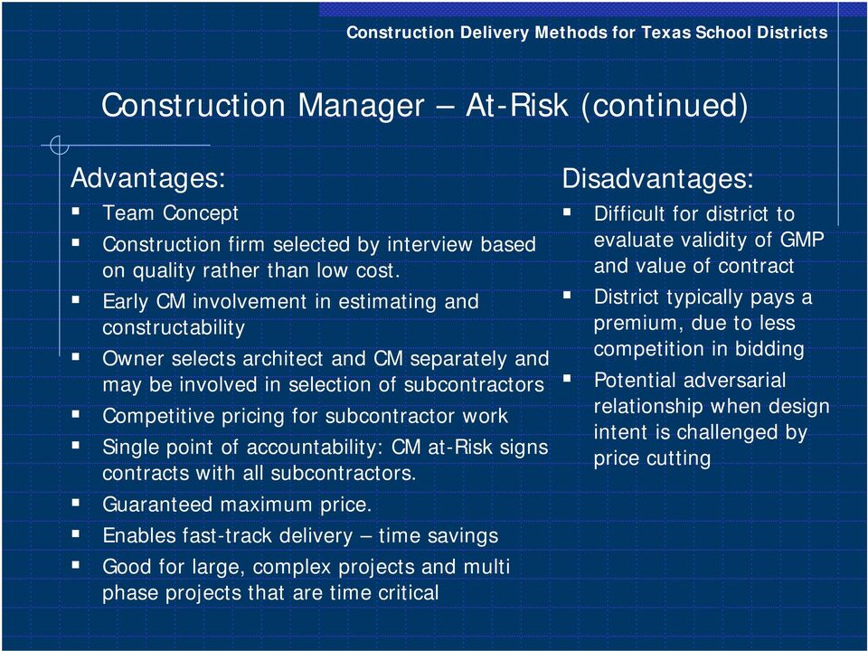 Single point of accountability: CM at-risk signs contracts with all subcontractors.! Guaranteed maximum price.! Enables fast-track delivery time savings!