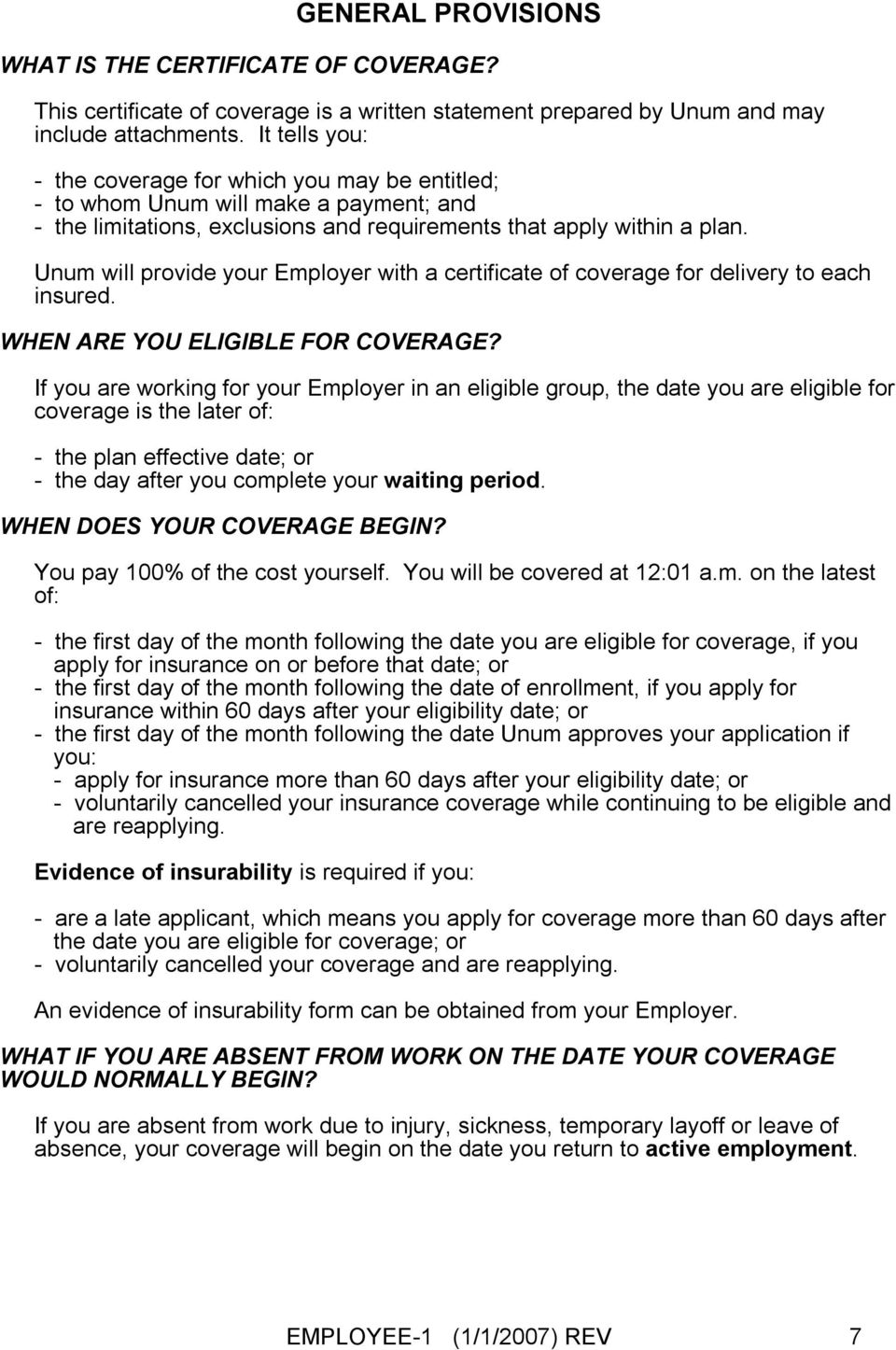 Unum will provide your Employer with a certificate of coverage for delivery to each insured. WHEN ARE YOU ELIGIBLE FOR COVERAGE?