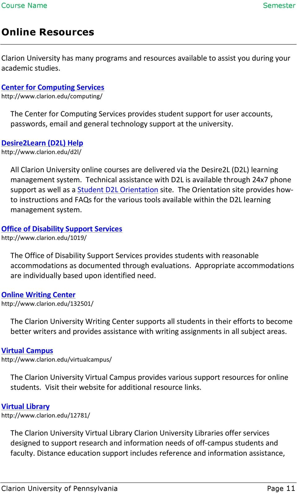 clarion.edu/d2l/ All Clarion University online courses are delivered via the Desire2L (D2L) learning management system.