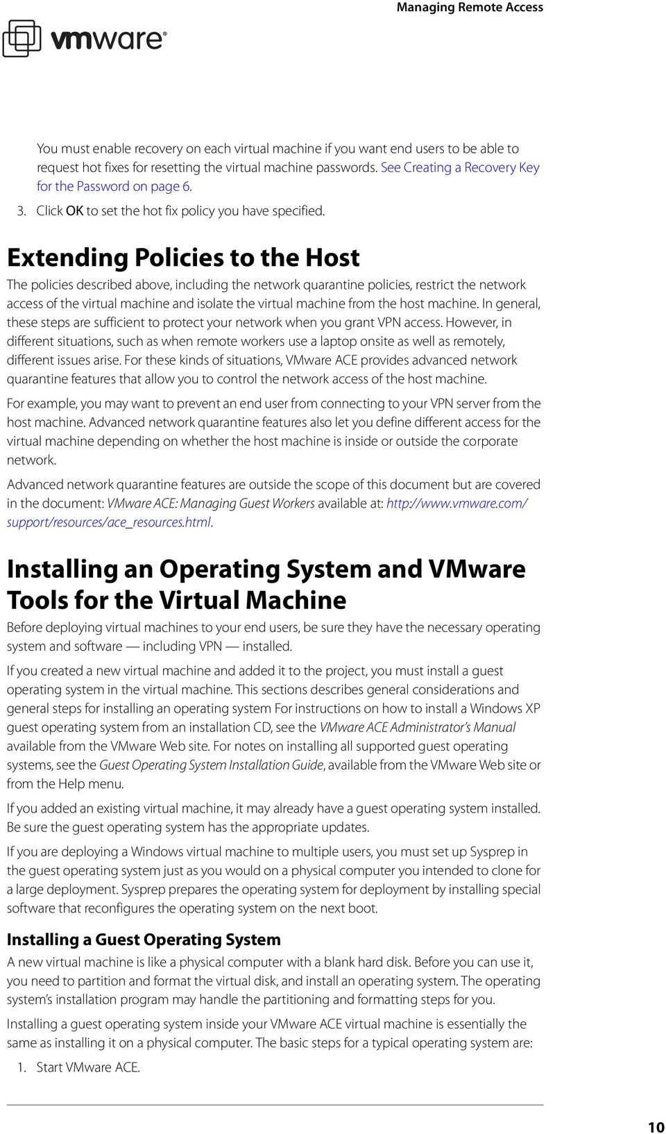 Extending Policies to the Host The policies described above, including the network quarantine policies, restrict the network access of the virtual machine and isolate the virtual machine from the