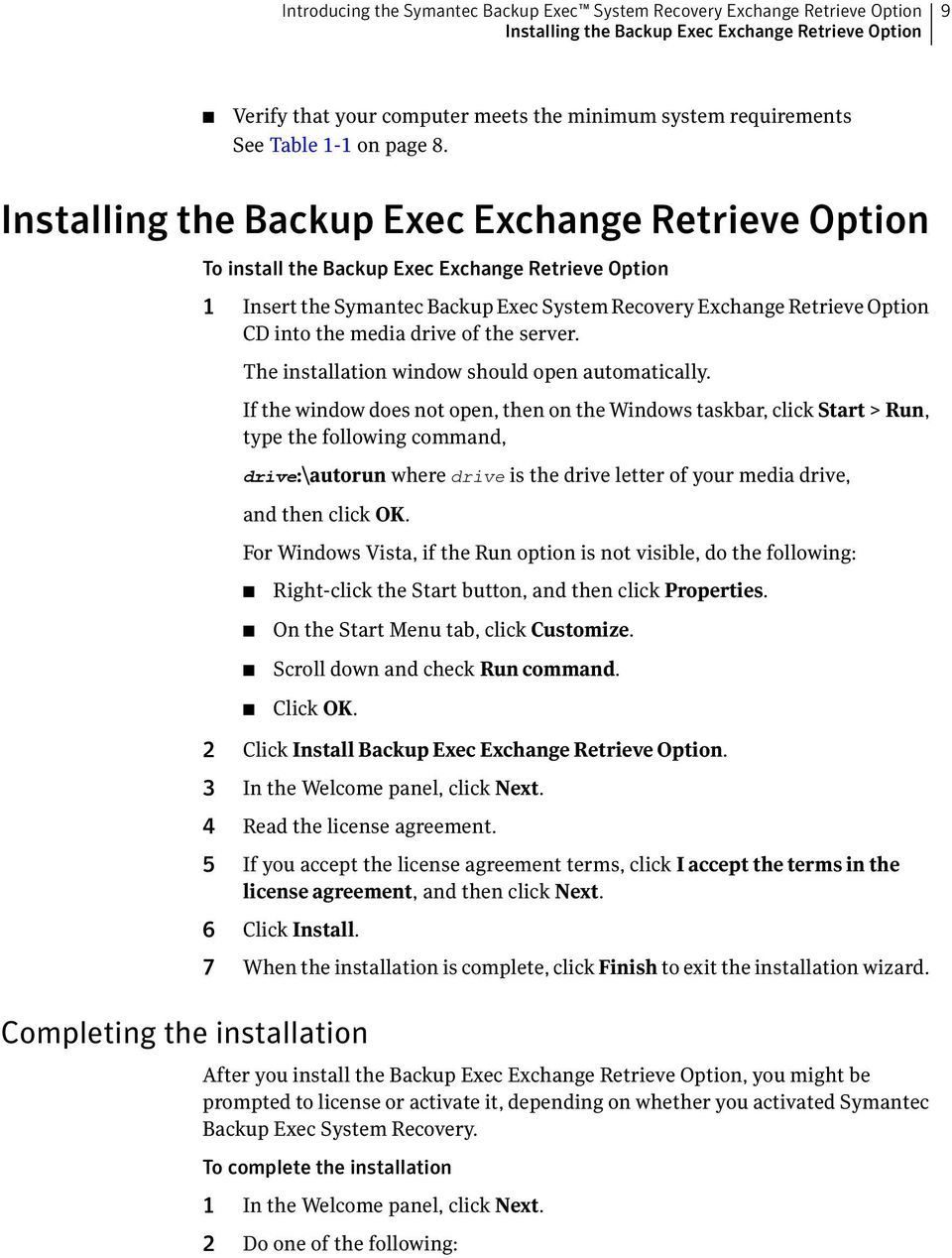Installing the Backup Exec Exchange Retrieve Option To install the Backup Exec Exchange Retrieve Option 1 Insert the Symantec Backup Exec System Recovery Exchange Retrieve Option CD into the media
