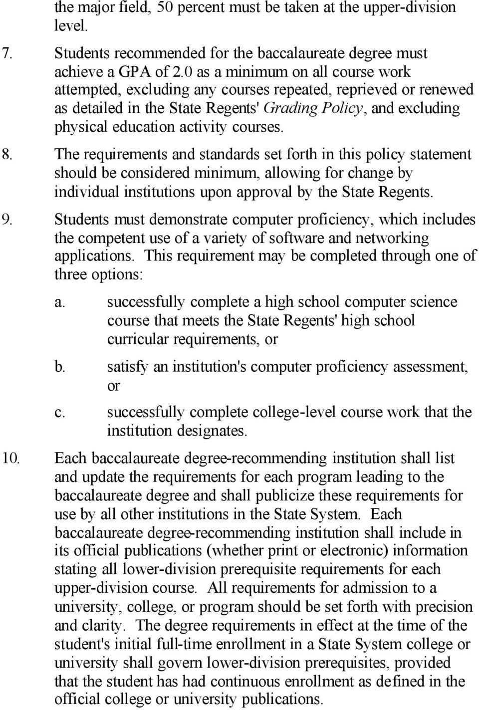 8. The requirements and standards set forth in this policy statement should be considered minimum, allowing for change by individual institutions upon approval by the State Regents. 9.