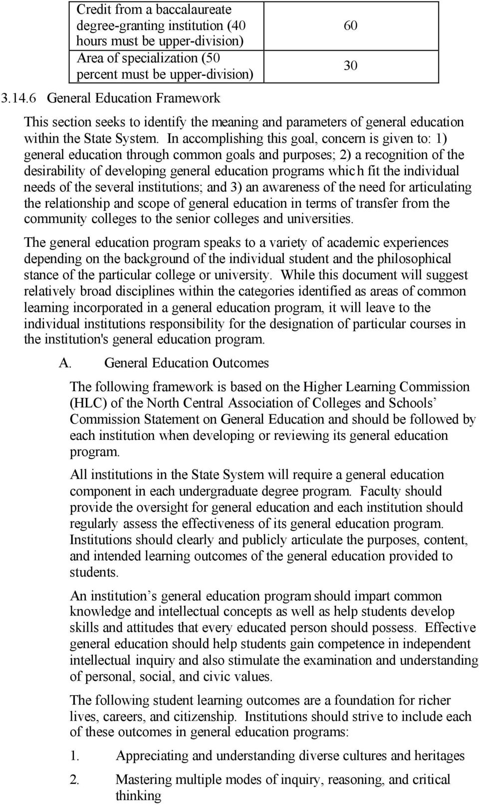 In accomplishing this goal, concern is given to: 1) general education through common goals and purposes; 2) a recognition of the desirability of developing general education programs whic h fit the