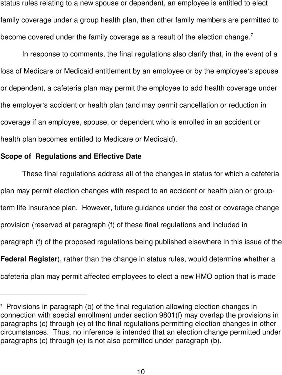 7 In response to comments, the final regulations also clarify that, in the event of a loss of Medicare or Medicaid entitlement by an employee or by the employee=s spouse or dependent, a cafeteria