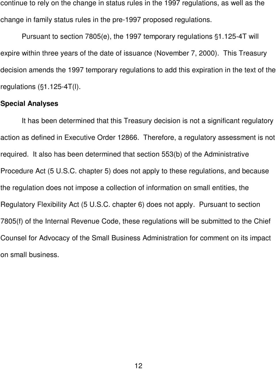This Treasury decision amends the 1997 temporary regulations to add this expiration in the text of the regulations ('1.125-4T(l).