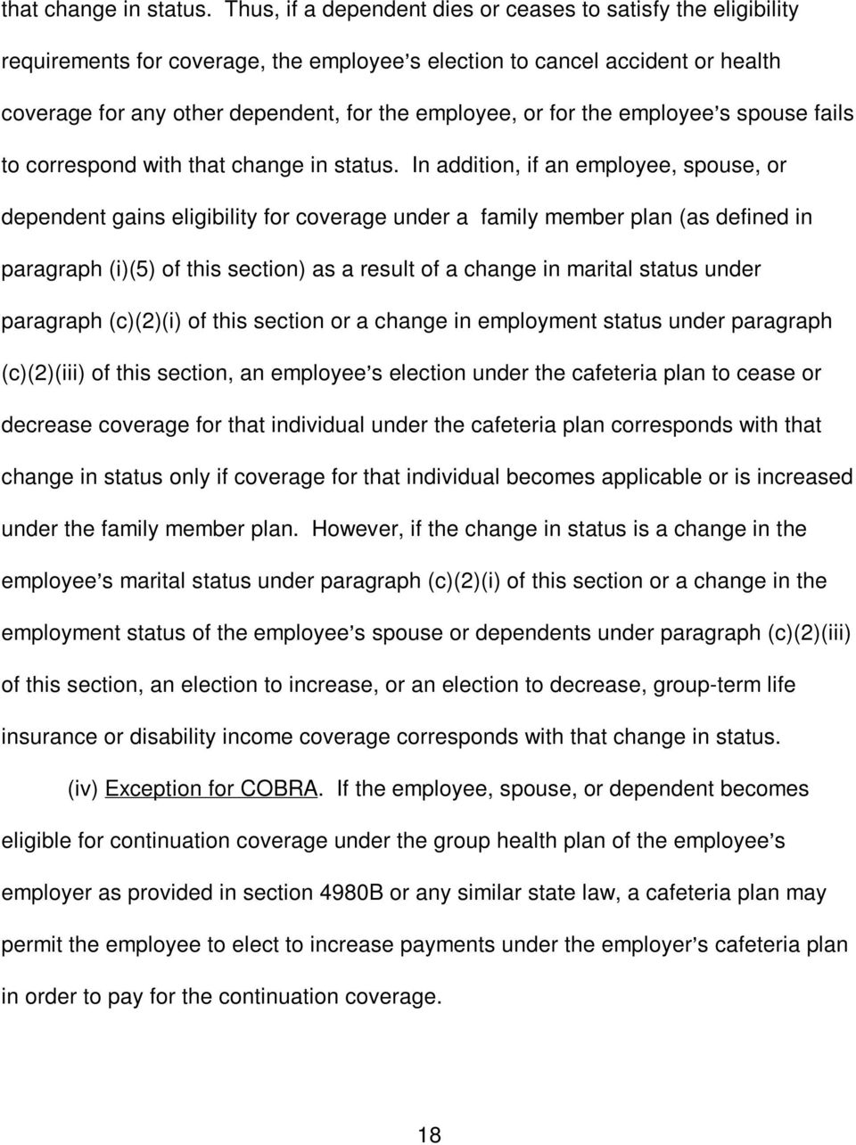 for the employee=s spouse fails to correspond with  In addition, if an employee, spouse, or dependent gains eligibility for coverage under a family member plan (as defined in paragraph (i)(5) of this