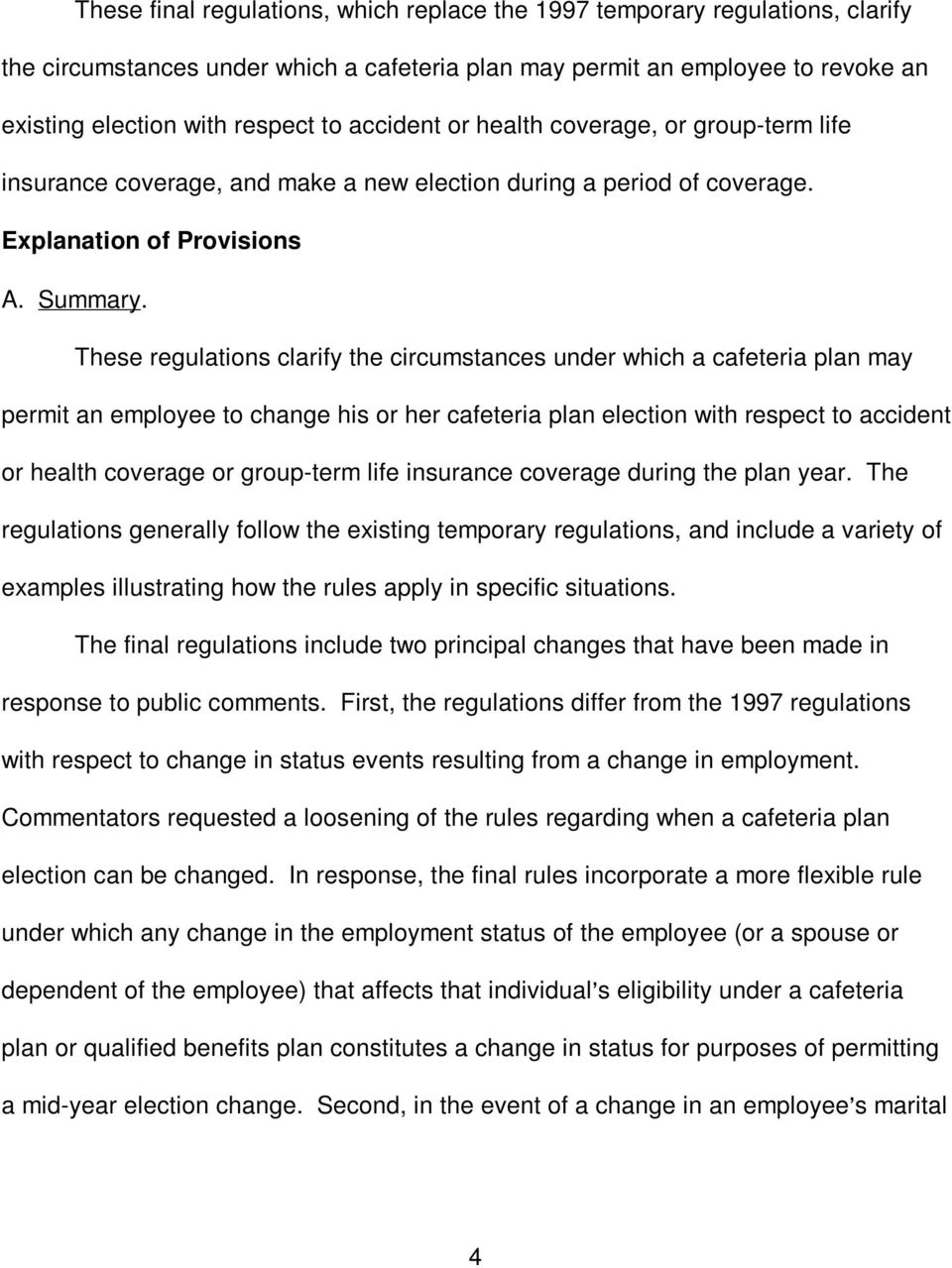 These regulations clarify the circumstances under which a cafeteria plan may permit an employee to change his or her cafeteria plan election with respect to accident or health coverage or group-term