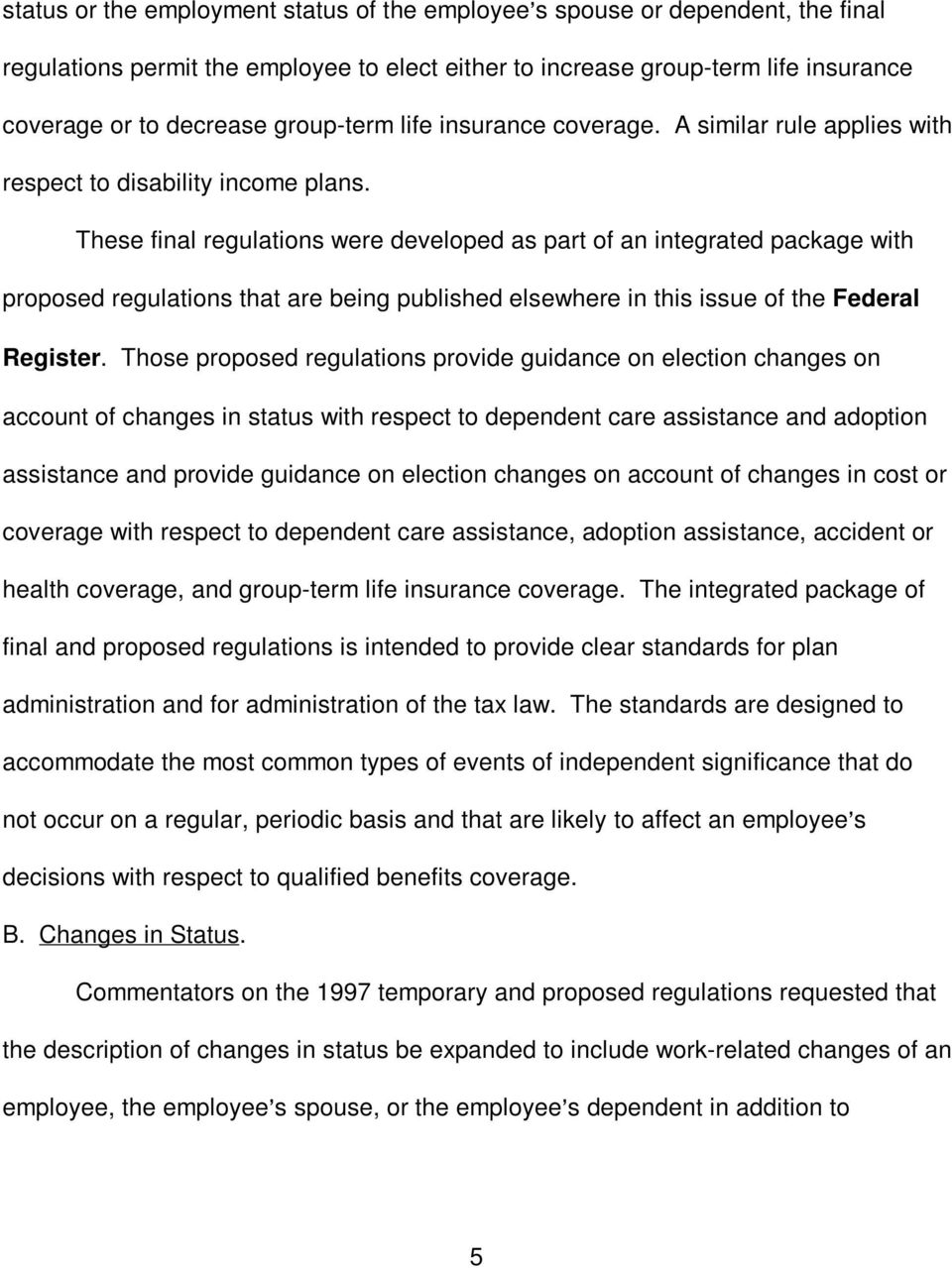 These final regulations were developed as part of an integrated package with proposed regulations that are being published elsewhere in this issue of the Federal Register.