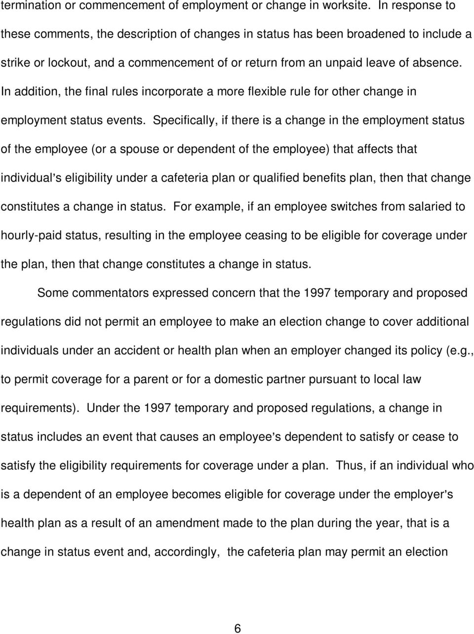 In addition, the final rules incorporate a more flexible rule for other change in employment status events.
