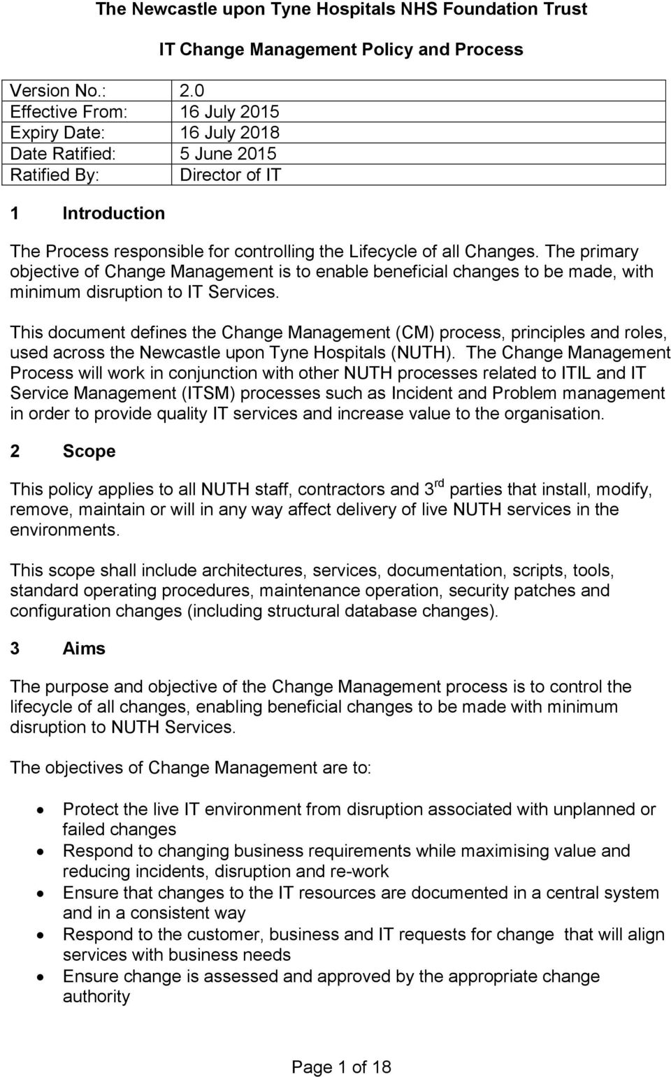 controlling the Lifecycle of all Changes. The primary objective of Change Management is to enable beneficial changes to be made, with minimum disruption to IT Services.