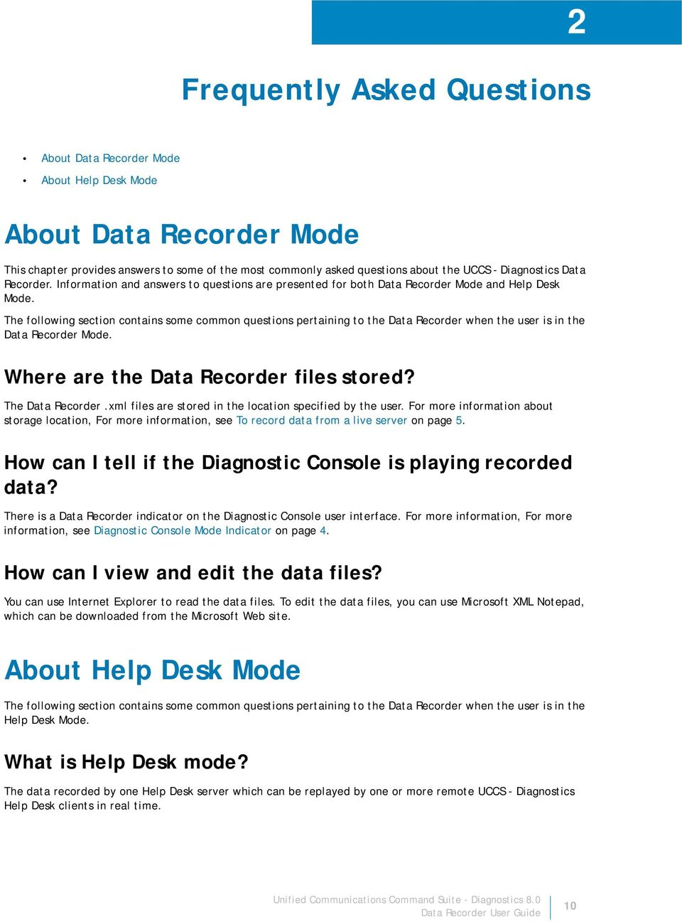 The following section contains some common questions pertaining to the Data Recorder when the user is in the Data Recorder Mode. Where are the Data Recorder files stored? The Data Recorder.