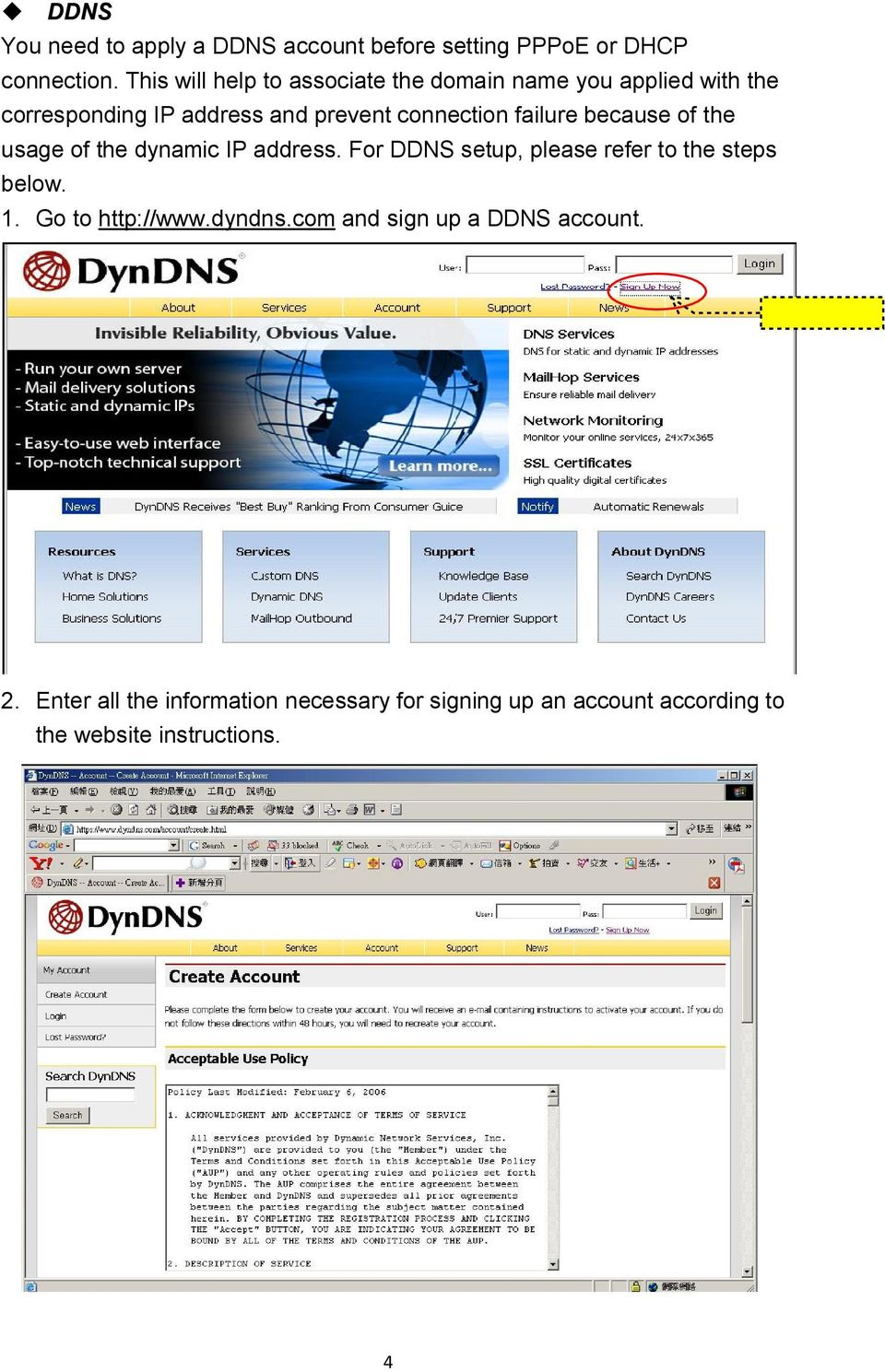 failure because of the usage of the dynamic IP address. For DDNS setup, please refer to the steps below. 1.