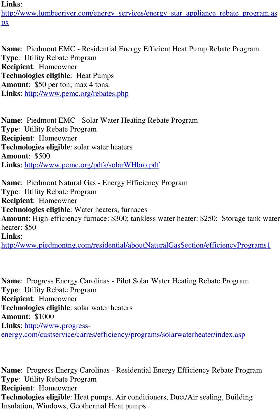 php Name: Piedmont EMC - Solar Water Heating Rebate Program Technologies eligible: solar water heaters Amount: $500 http://www.pemc.org/pdfs/solarwhbro.