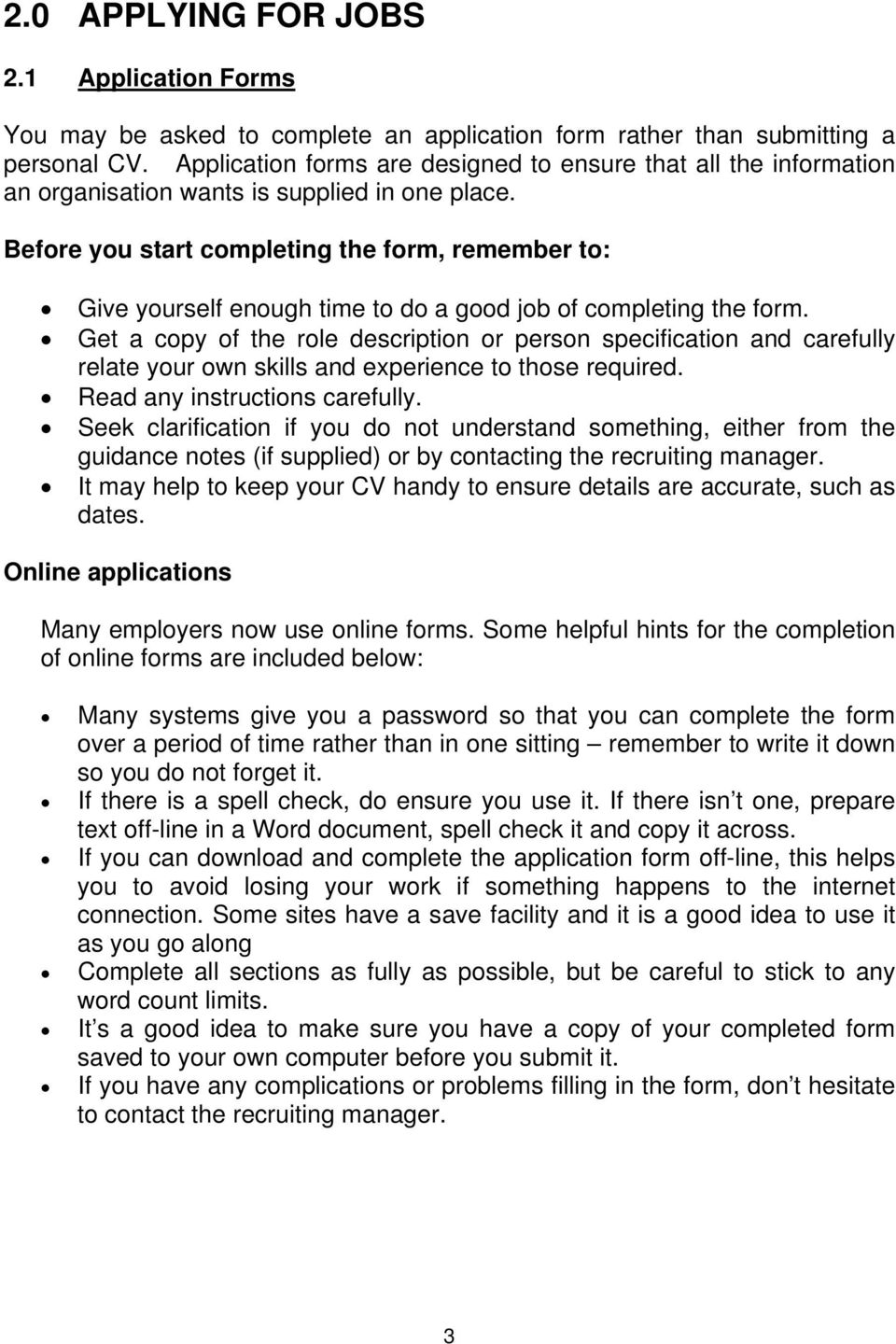 Before you start completing the form, remember to: Give yourself enough time to do a good job of completing the form.