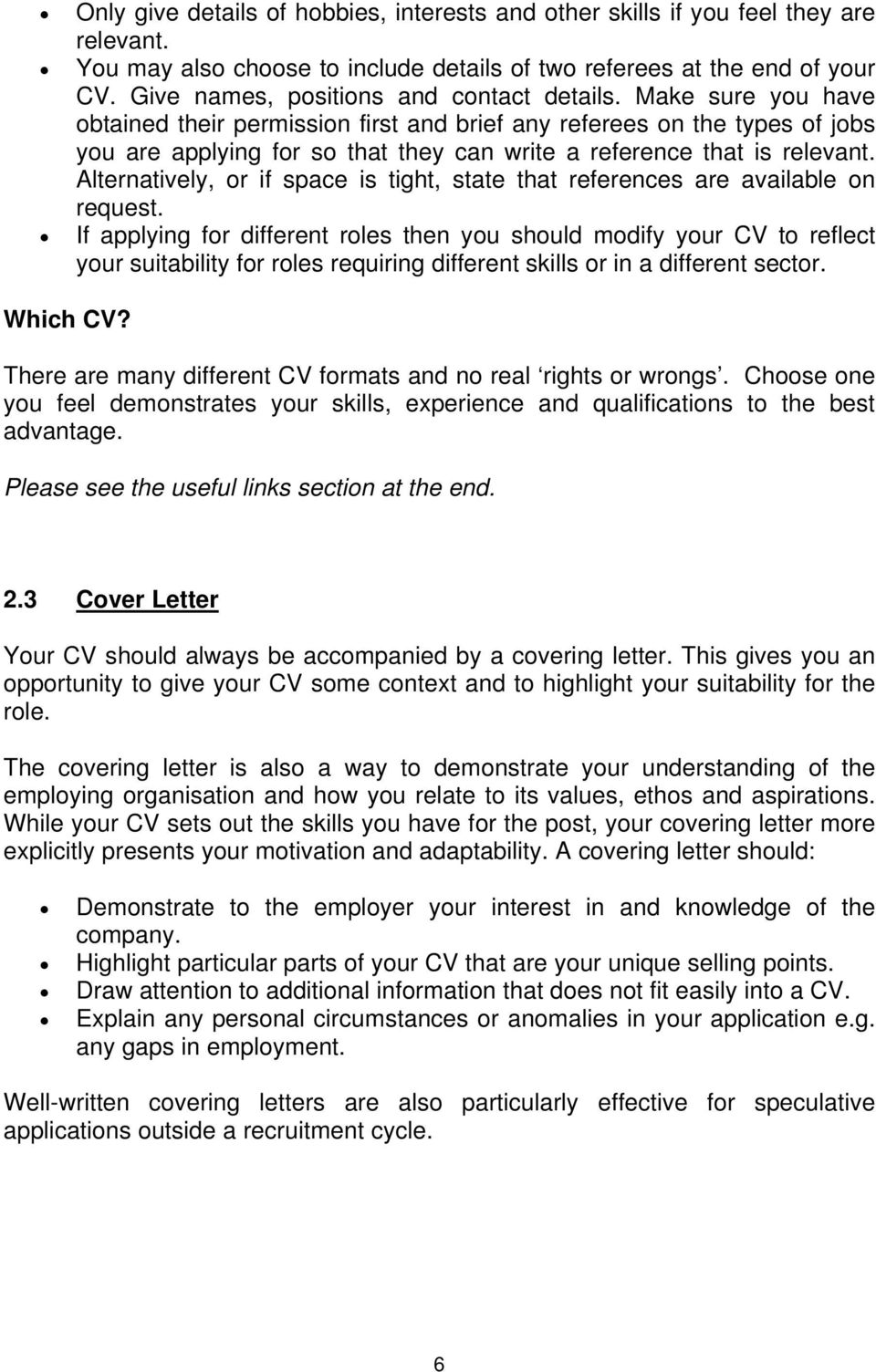 Make sure you have obtained their permission first and brief any referees on the types of jobs you are applying for so that they can write a reference that is relevant.