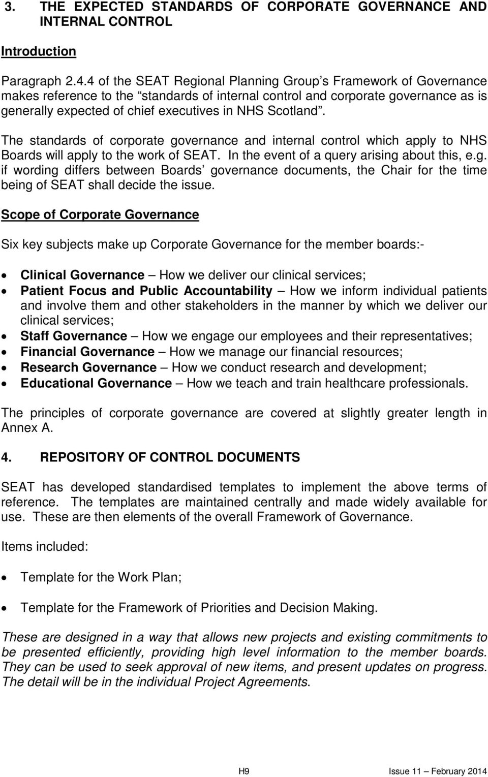 Scotland. The standards of corporate governance and internal control which apply to NHS Boards will apply to the work of SEAT. In the event of a query arising about this, e.g. if wording differs between Boards governance documents, the Chair for the time being of SEAT shall decide the issue.