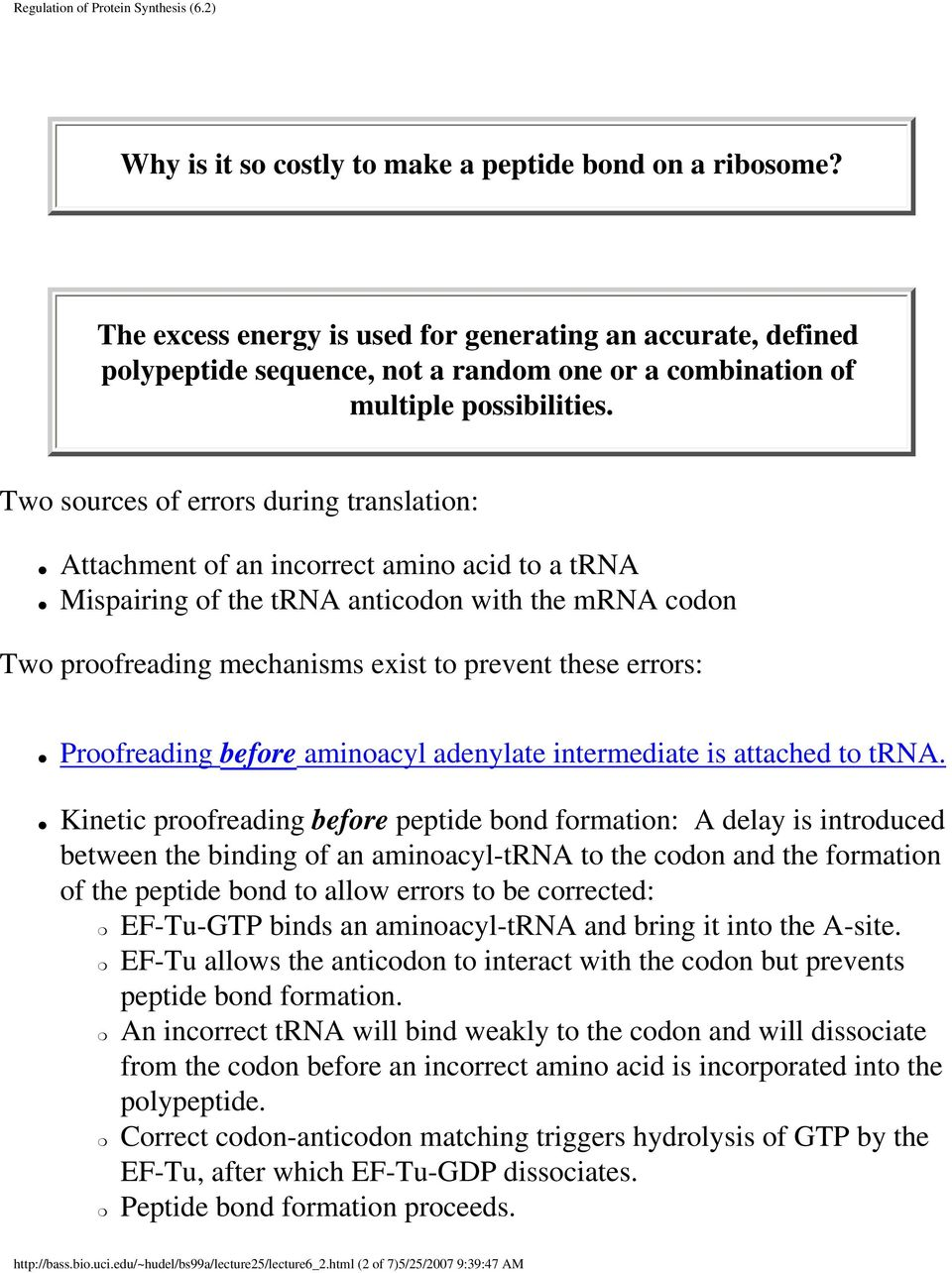Two sources of errors during translation: Attachment of an incorrect amino acid to a trna Mispairing of the trna anticodon with the mrna codon Two proofreading mechanisms exist to prevent these