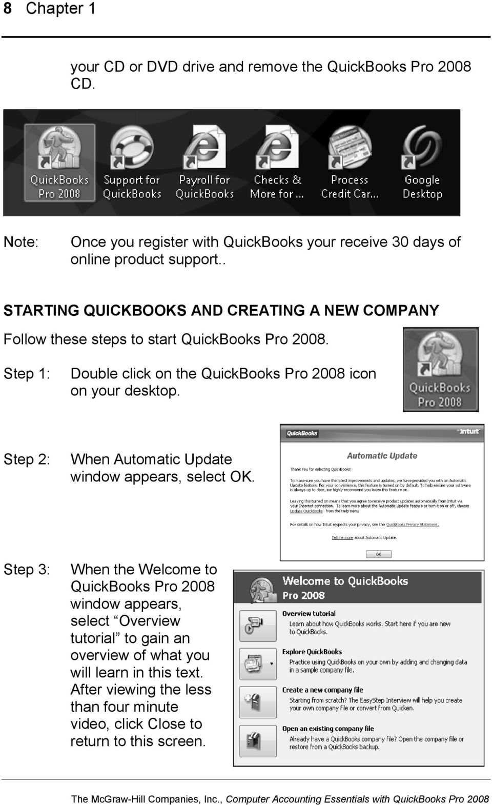 icon on your desktop Step 2: When Automatic Update window appears, select OK Step 3: When the Welcome to QuickBooks Pro 2008 window appears, select