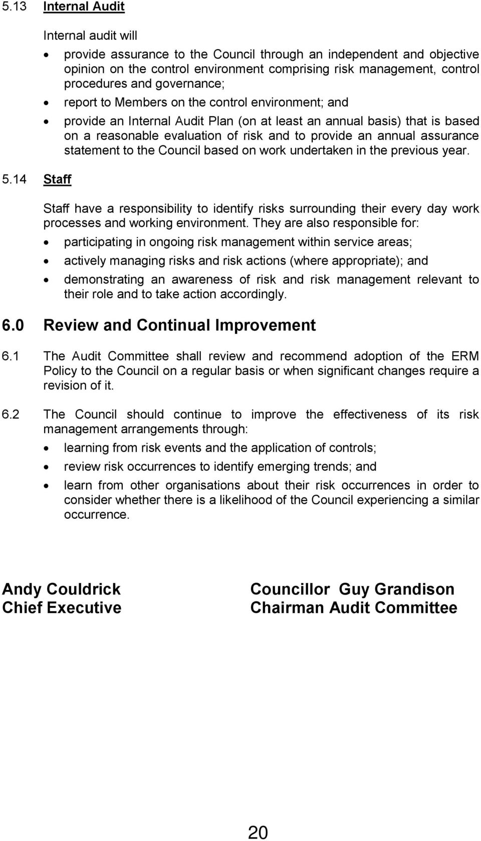 the control environment; and provide an Internal Audit Plan (on at least an annual basis) that is based on a reasonable evaluation of risk and to provide an annual assurance statement to the Council