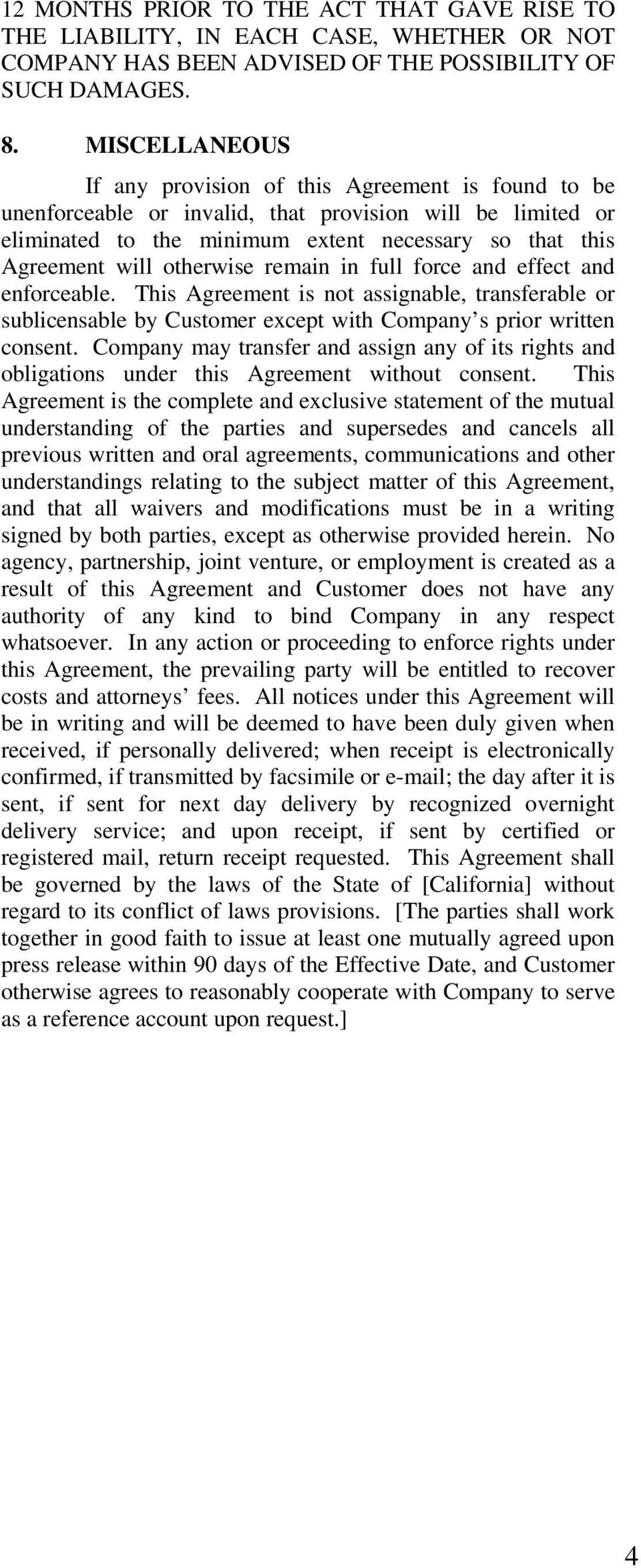 otherwise remain in full force and effect and enforceable. This Agreement is not assignable, transferable or sublicensable by Customer except with Company s prior written consent.