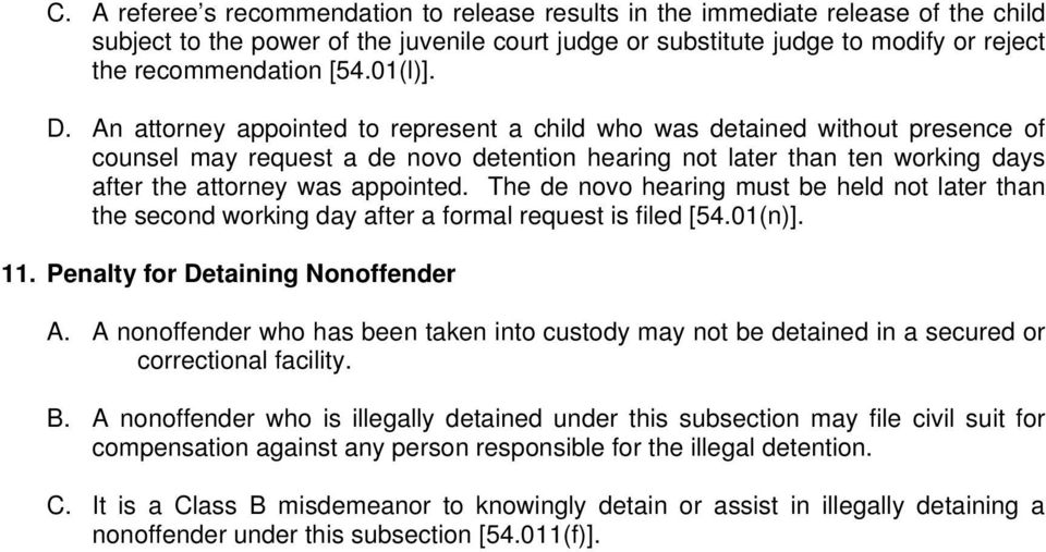 An attorney appointed to represent a child who was detained without presence of counsel may request a de novo detention hearing not later than ten working days after the attorney was appointed.