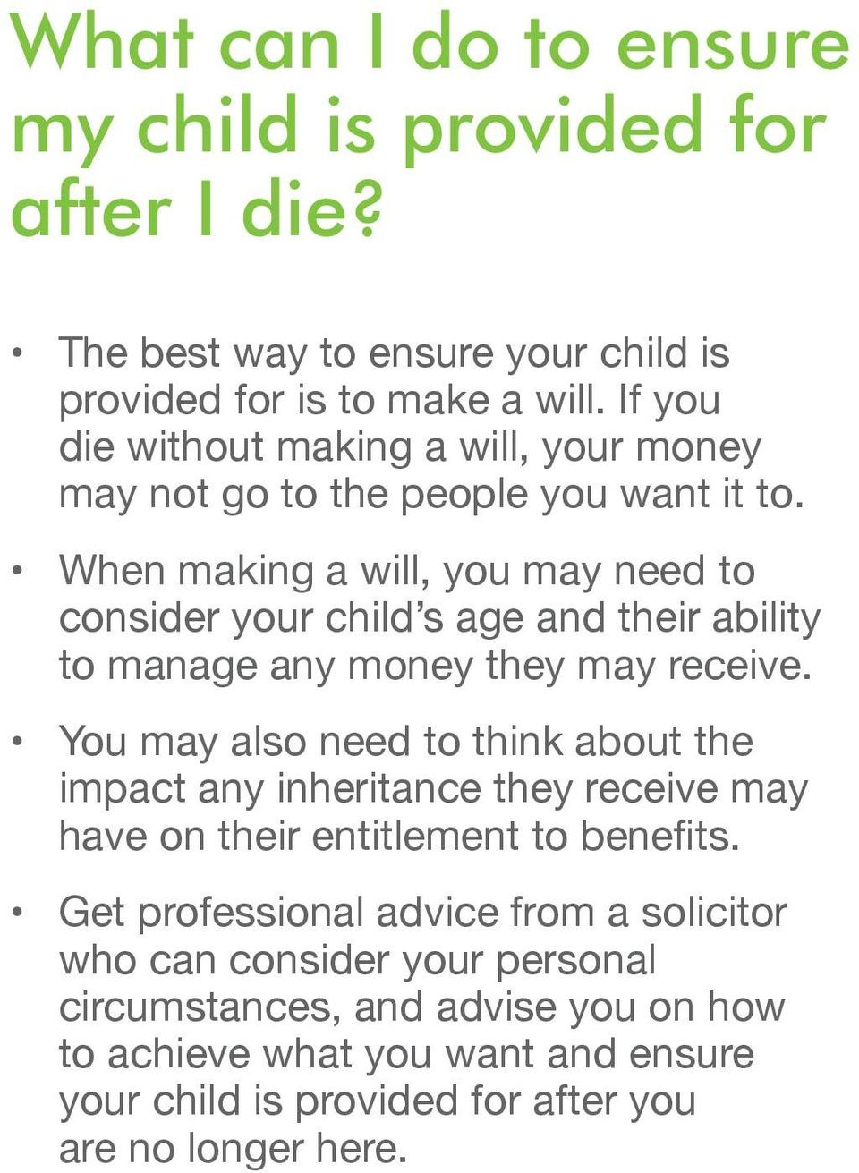 When making a will, you may need to consider your child s age and their ability to manage any money they may receive.