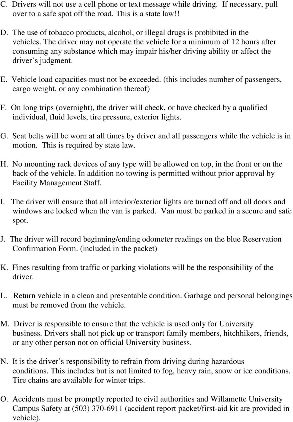 Vehicle load capacities must not be exceeded. (this includes number of passengers, cargo weight, or any combination thereof) F.