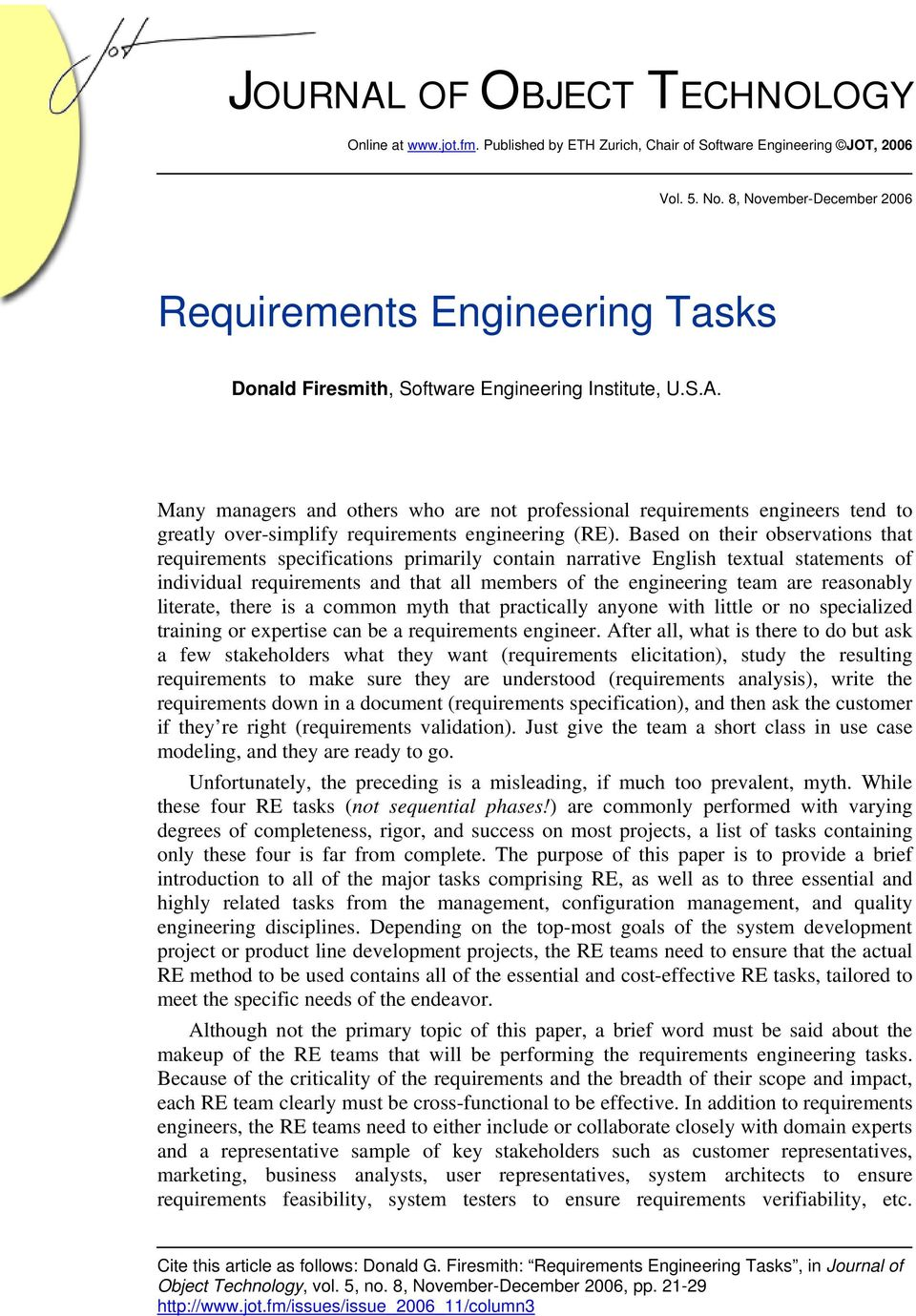 Many managers and others who are not professional requirements engineers tend to greatly over-simplify requirements engineering (RE).