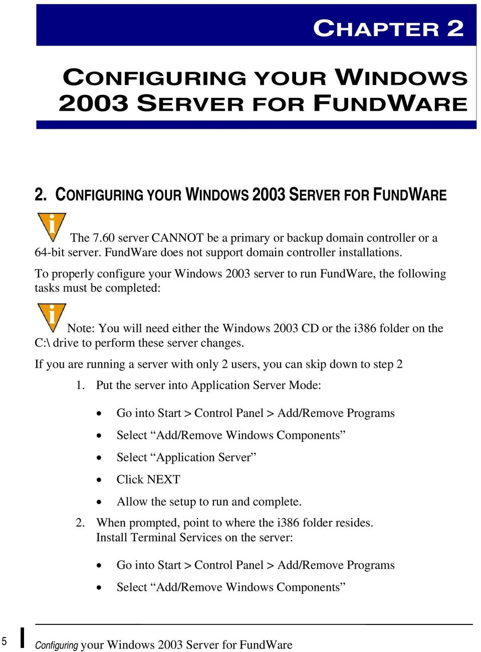 To properly configure your Windows 2003 server to run FundWare, the following tasks must be completed: Note: You will need either the Windows 2003 CD or the i386 folder on the C:\ drive to perform