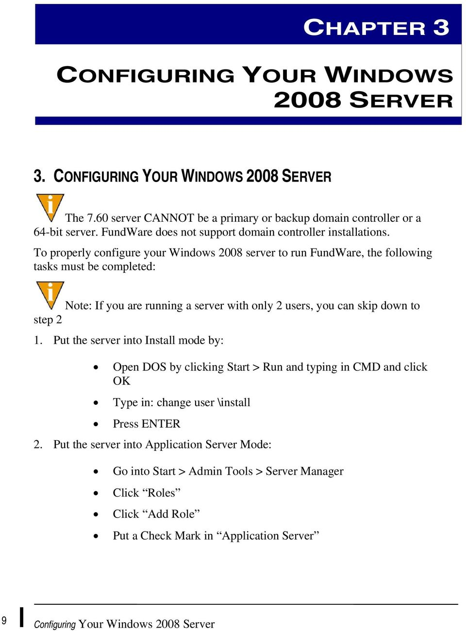 To properly configure your Windows 2008 server to run FundWare, the following tasks must be completed: Note: If you are running a server with only 2 users, you can skip down to step 2 1.