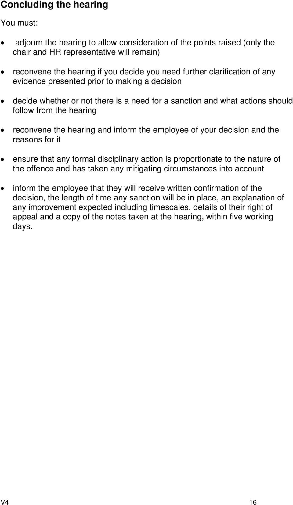 and inform the employee of your decision and the reasons for it ensure that any formal disciplinary action is proportionate to the nature of the offence and has taken any mitigating circumstances