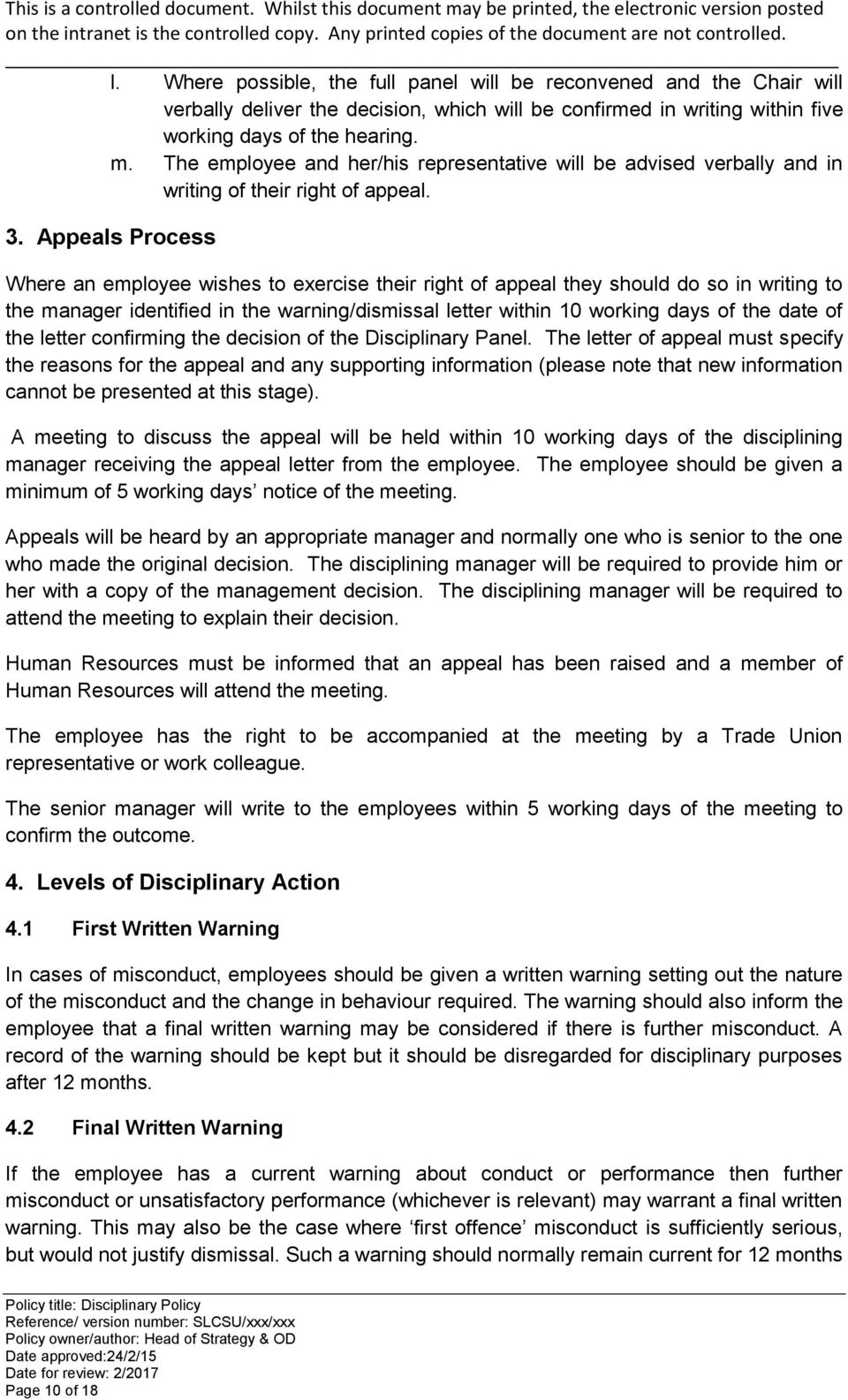 Appeals Process Where an employee wishes to exercise their right of appeal they should do so in writing to the manager identified in the warning/dismissal letter within 10 working days of the date of