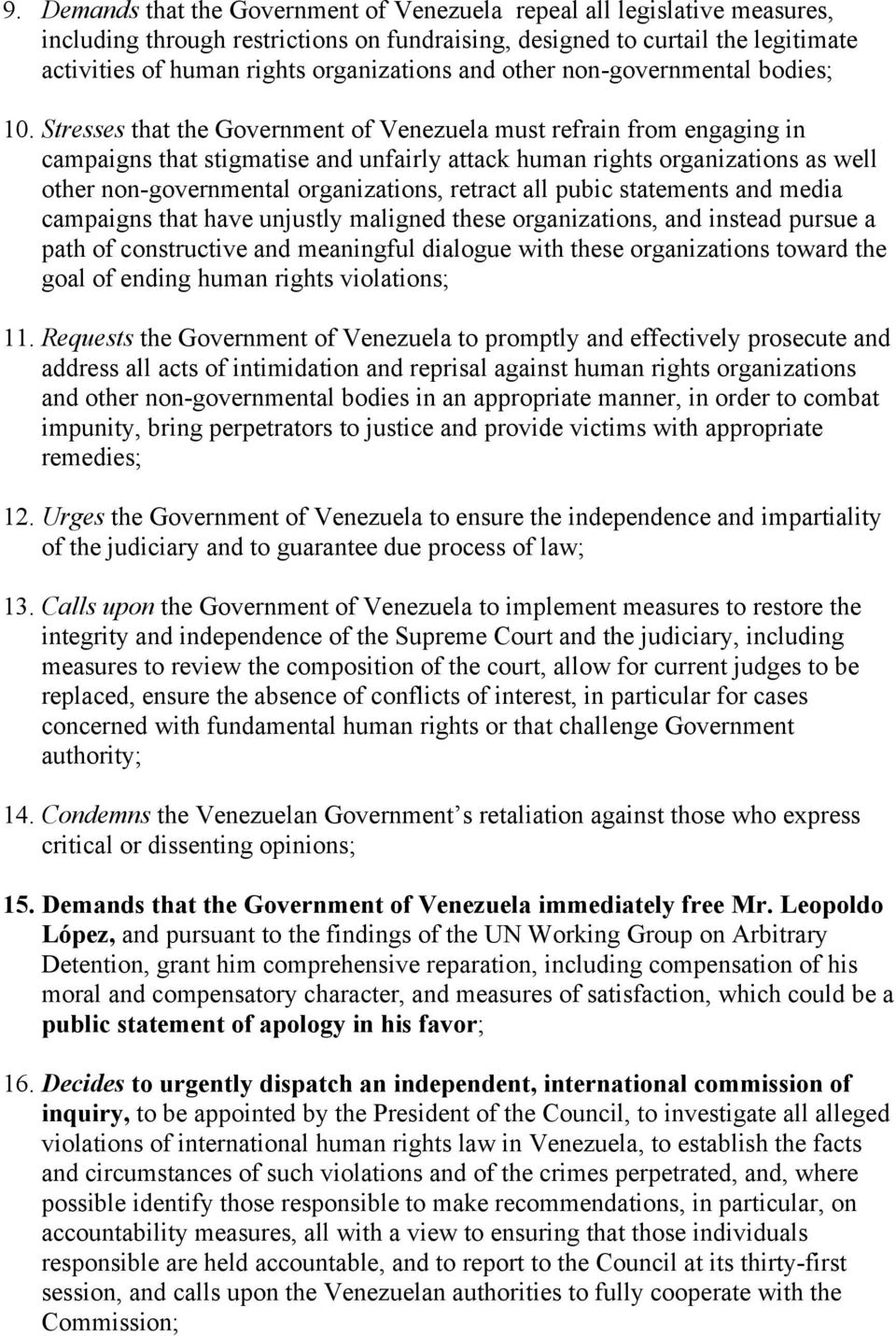 Stresses that the Government of Venezuela must refrain from engaging in campaigns that stigmatise and unfairly attack human rights organizations as well other non-governmental organizations, retract