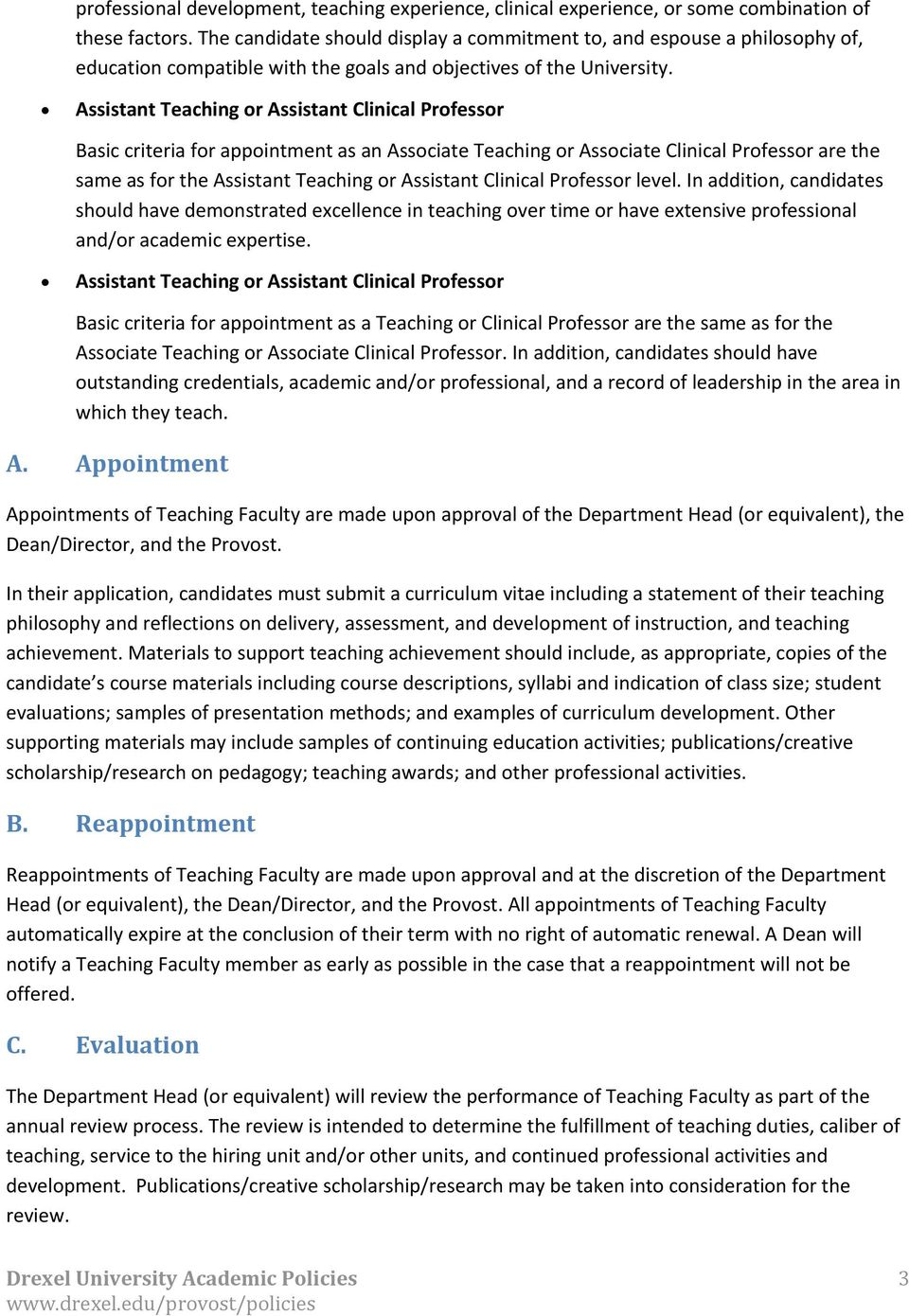 Assistant Teaching or Assistant Clinical Professor Basic criteria for appointment as an Associate Teaching or Associate Clinical Professor are the same as for the Assistant Teaching or Assistant
