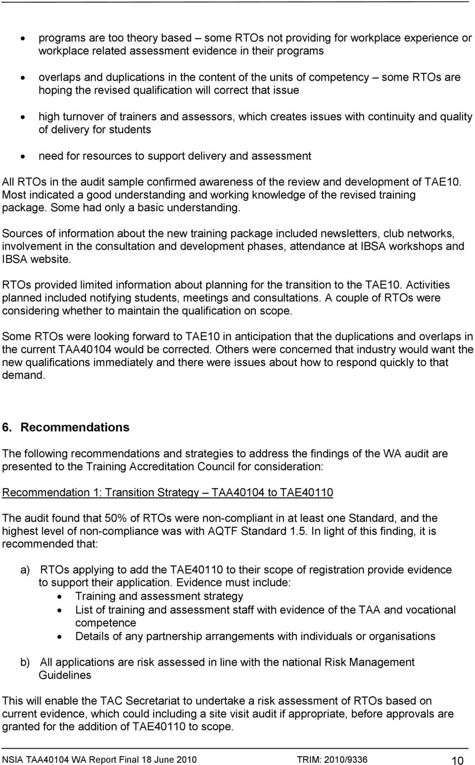 need for resources to support delivery and assessment All RTOs in the audit sample confirmed awareness of the review and development of TAE10.