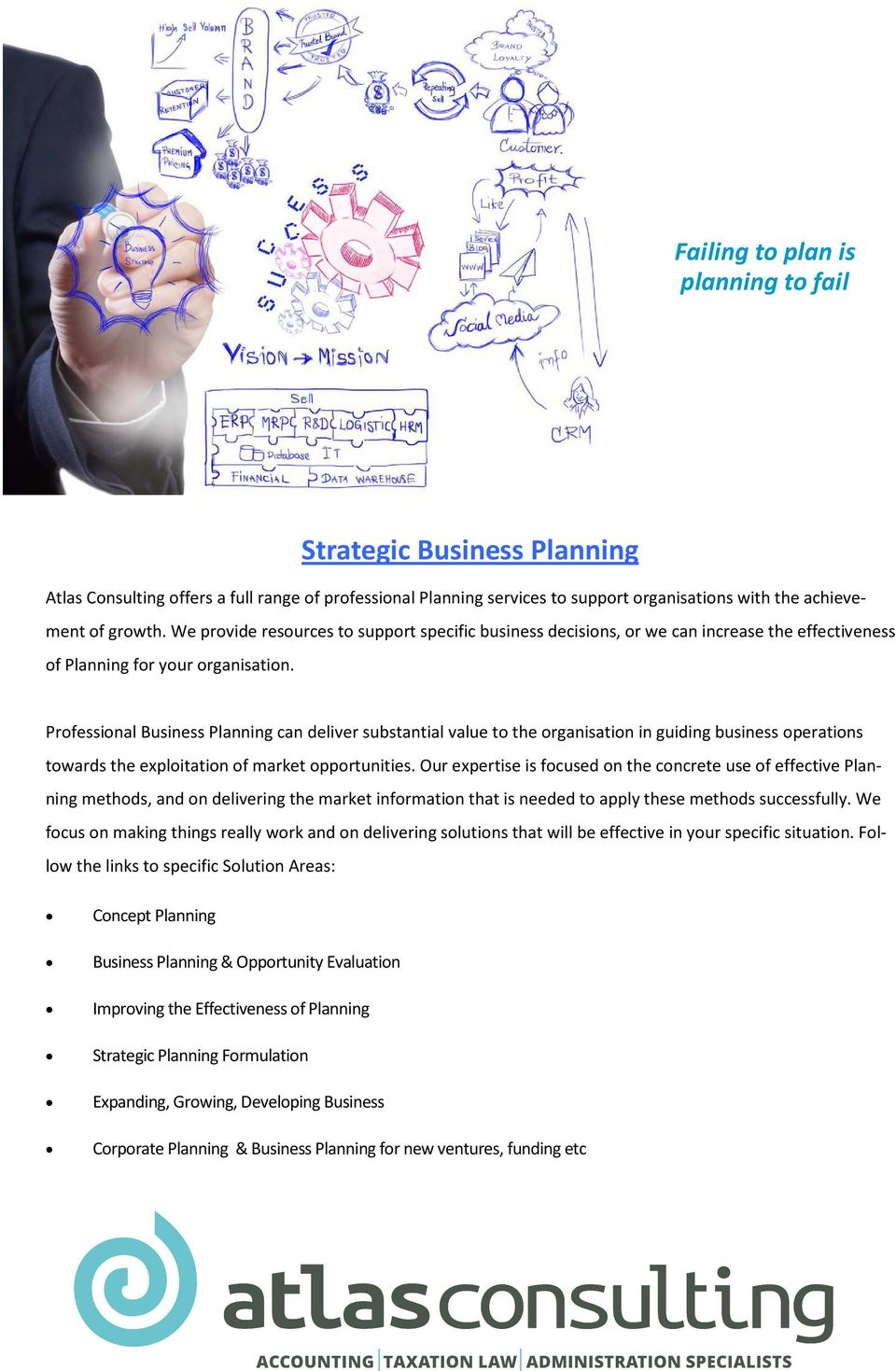 Professional Business Planning can deliver substantial value to the organisation in guiding business operations towards the exploitation of market opportunities.