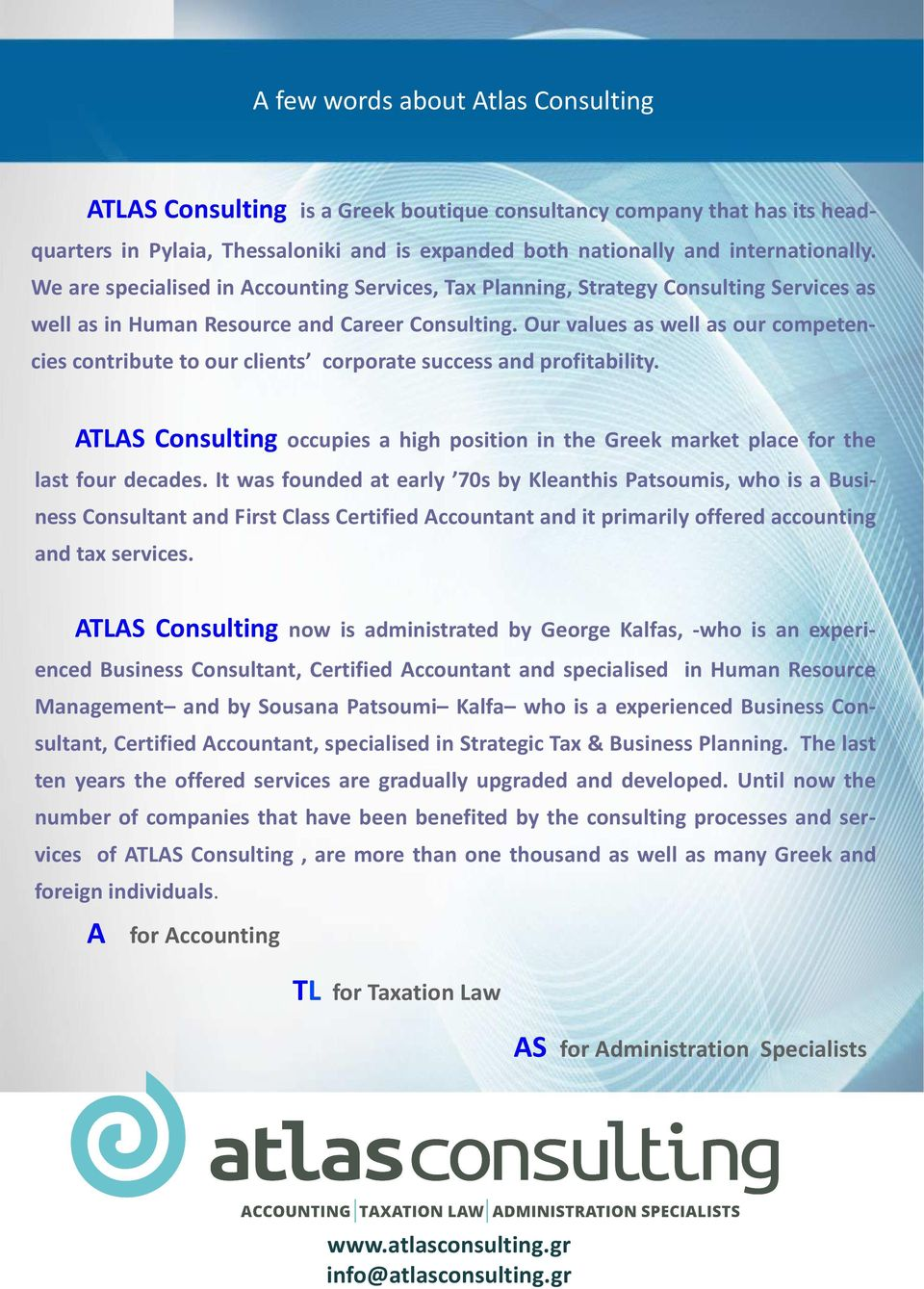 Our values as well as our competencies contribute to our clients corporate success and profitability. ATLAS Consulting occupies a high position in the Greek market place for the last four decades.