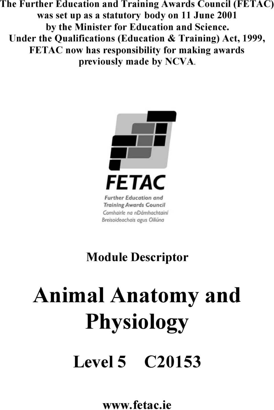Under the Qualifications (Education & Training) Act, 1999, FETAC now has responsibility